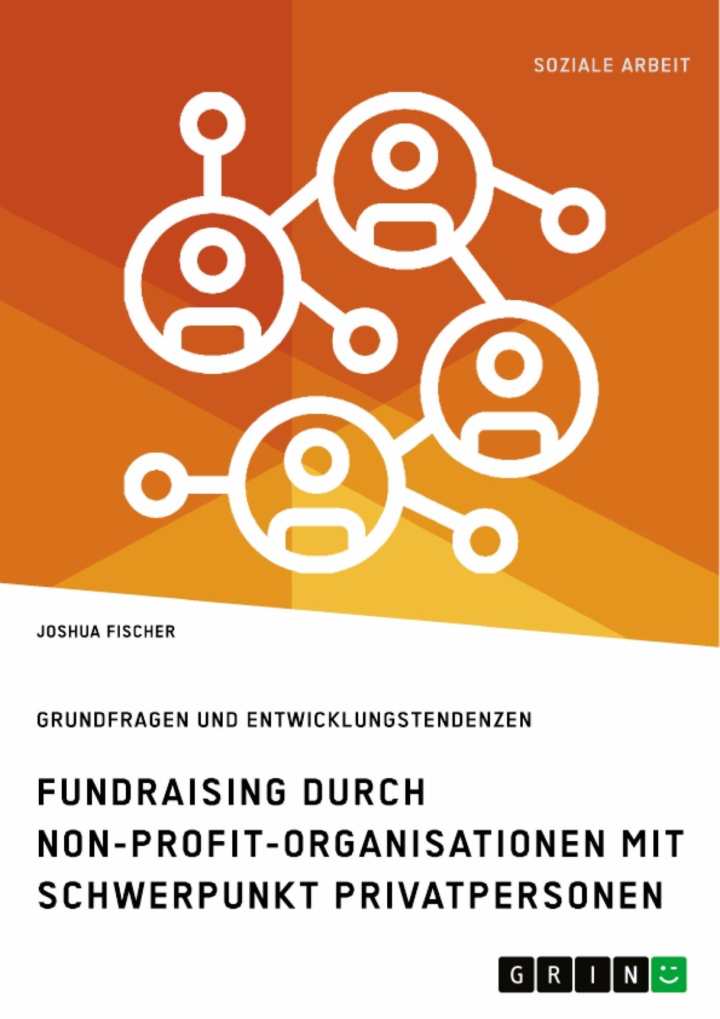 Titel: Fundraising durch Non-Profit-Organisationen mit Schwerpunkt Privatpersonen in Deutschland