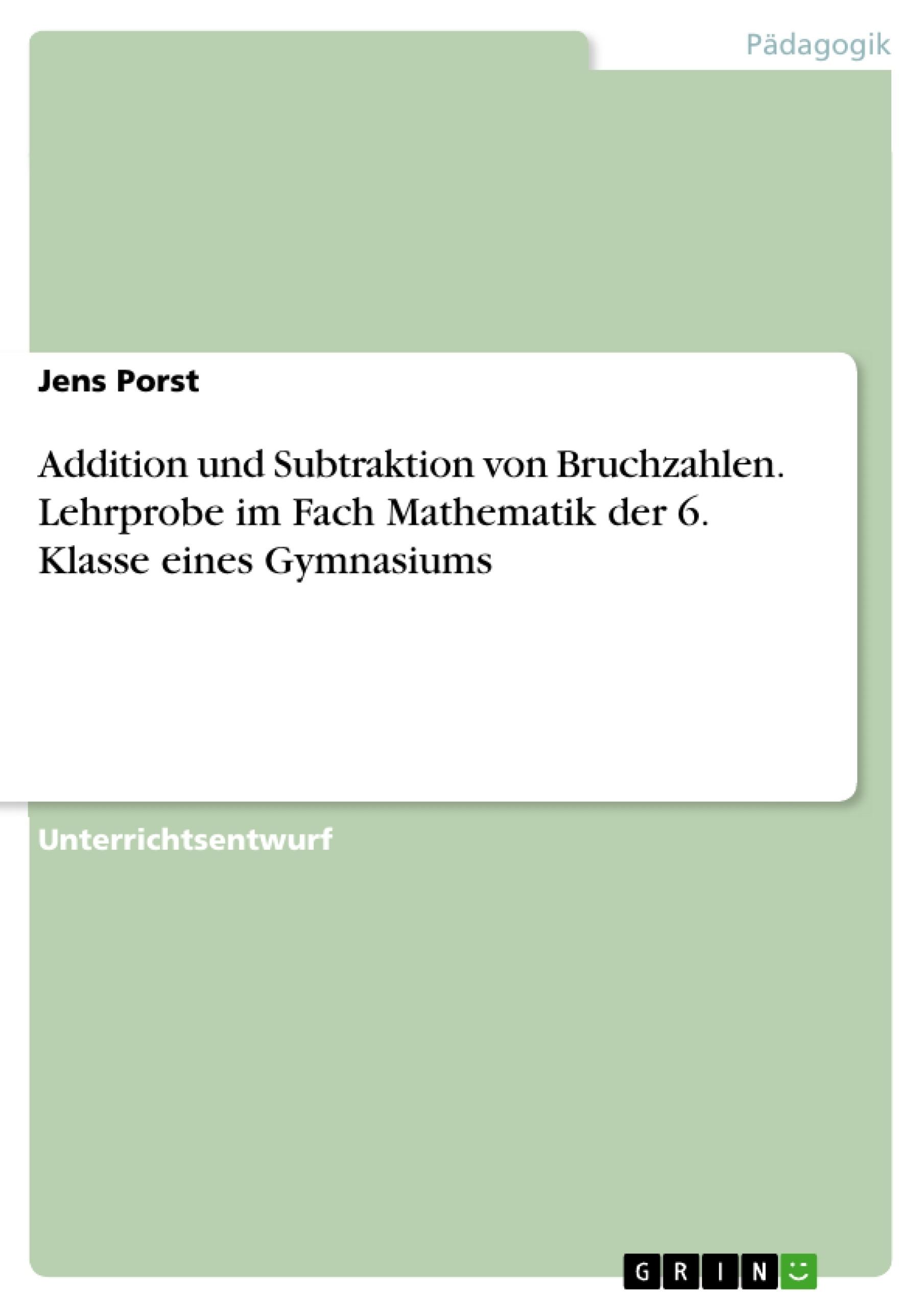 Titel: Addition und Subtraktion von Bruchzahlen. Lehrprobe im Fach Mathematik der 6. Klasse eines Gymnasiums