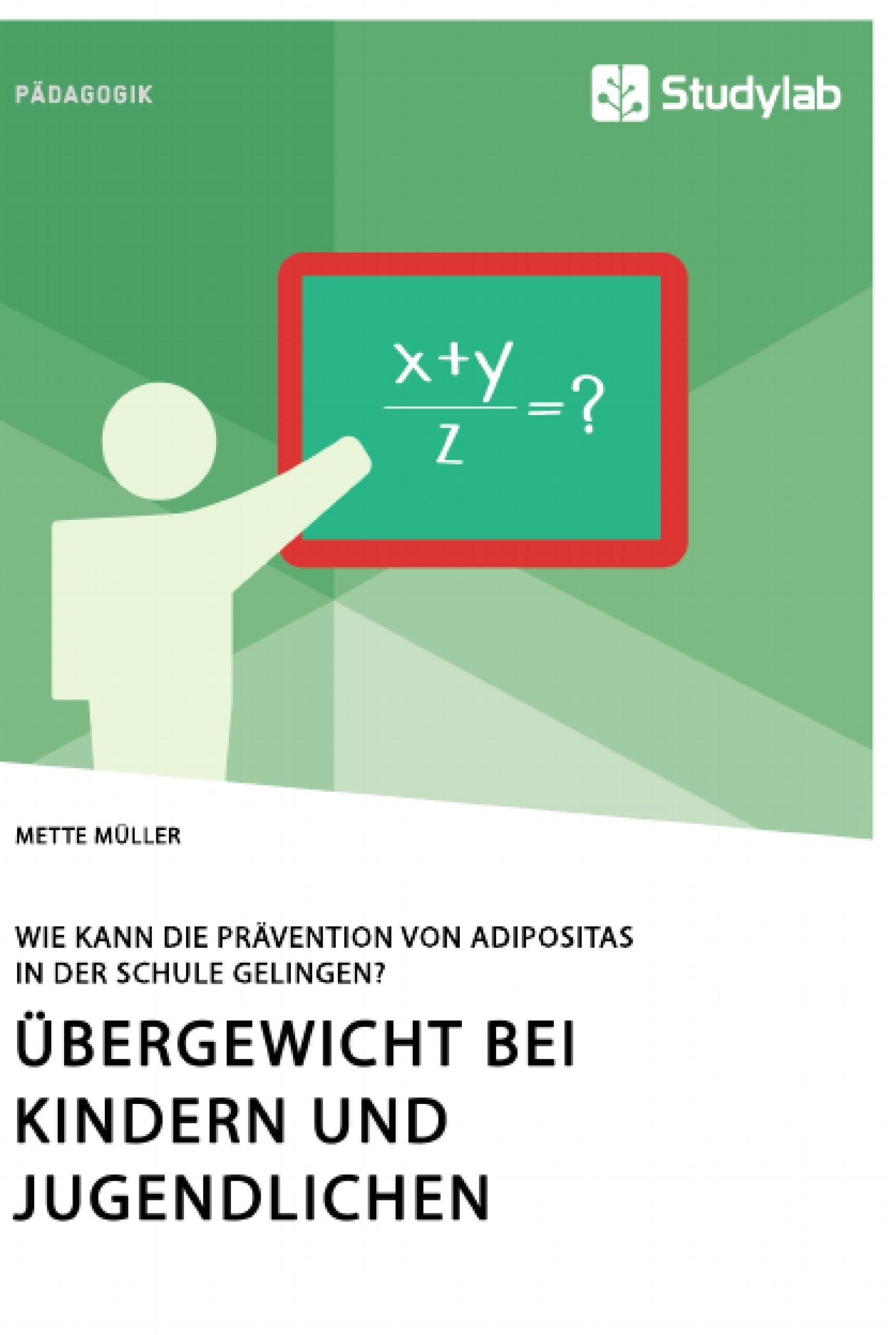 Titel: Übergewicht bei Kindern und Jugendlichen. Wie kann die Prävention von Adipositas in der Schule gelingen?