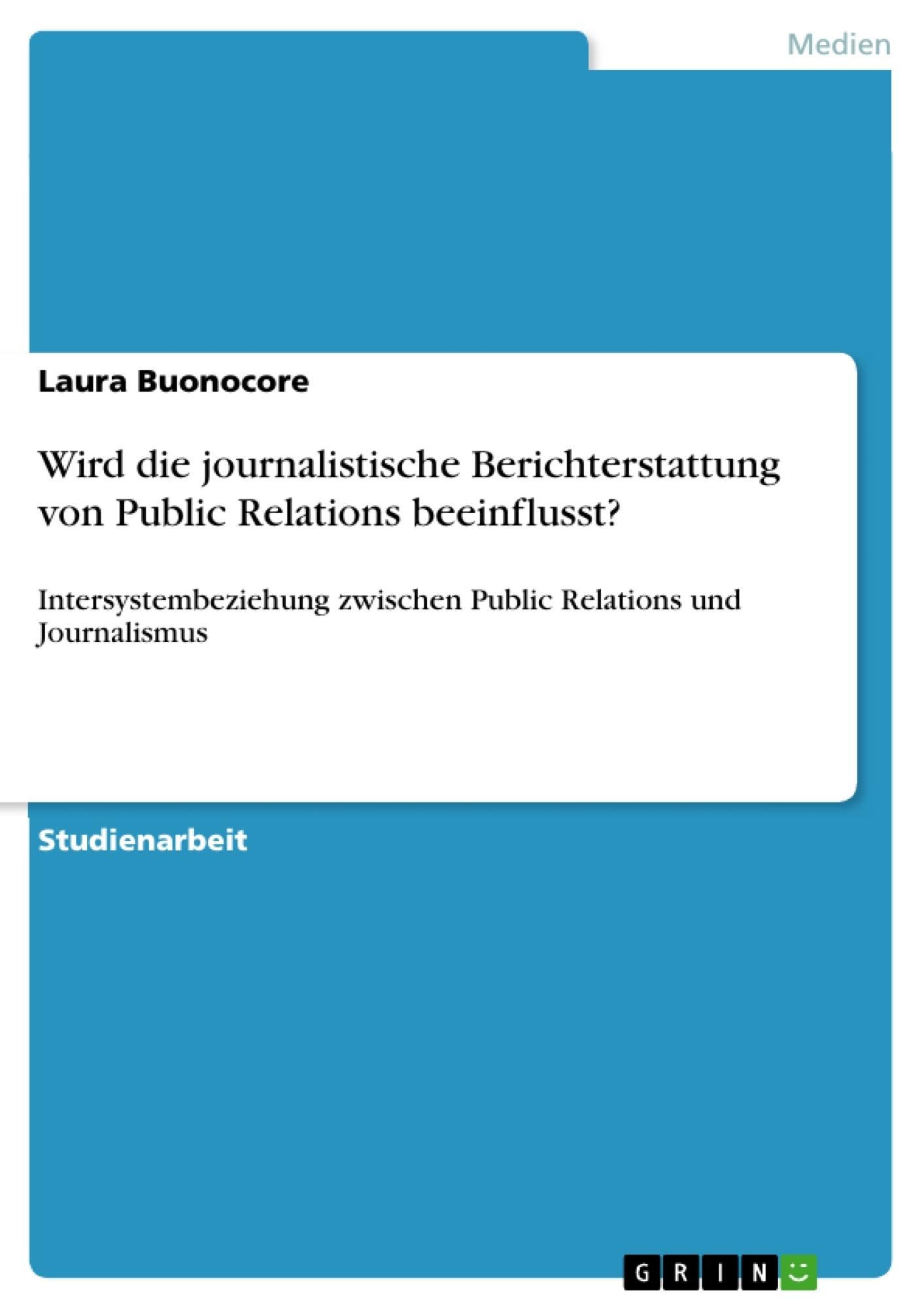 Titel: Wird die journalistische Berichterstattung von Public Relations beeinflusst?