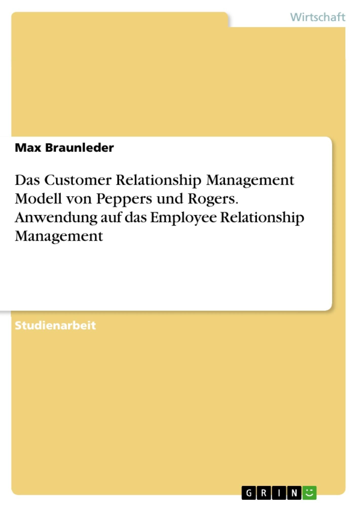 Titel: Das Customer Relationship Management Modell von Peppers und Rogers. Anwendung auf das Employee Relationship Management