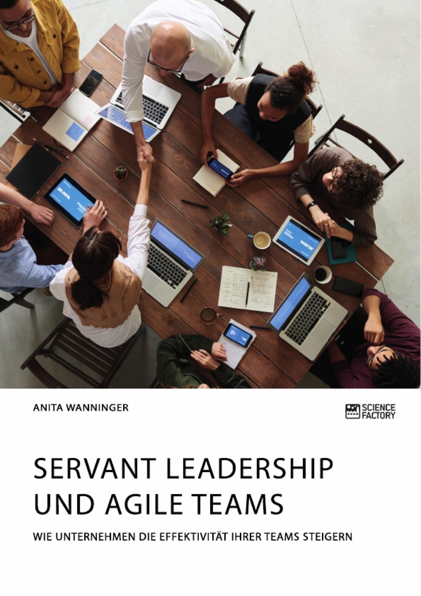 Titel: Servant Leadership und agile Teams. Wie Unternehmen die Effektivität ihrer Teams steigern
