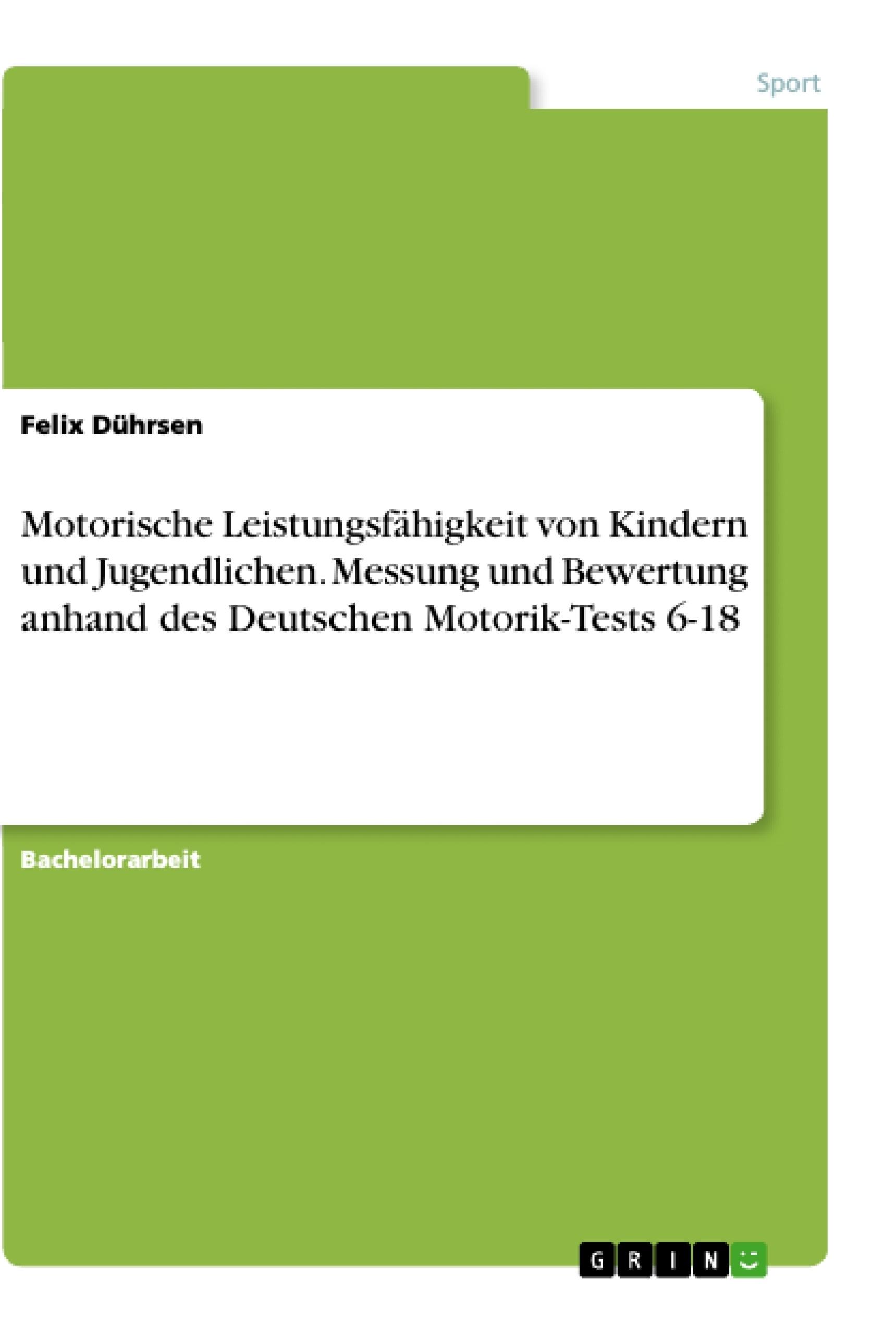 Titel: Motorische Leistungsfähigkeit von Kindern und Jugendlichen. Messung und Bewertung anhand des Deutschen Motorik-Tests 6-18