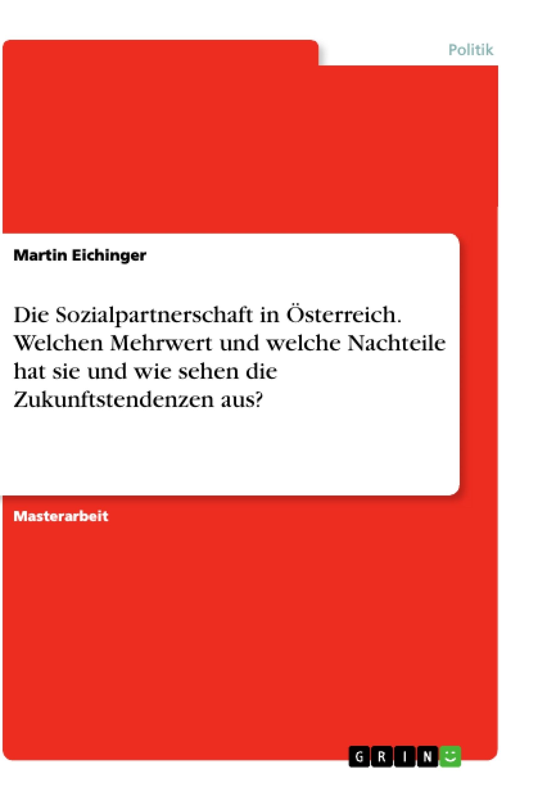 Titel: Die Sozialpartnerschaft in Österreich. Welchen Mehrwert und welche Nachteile hat sie und wie sehen die Zukunftstendenzen aus?