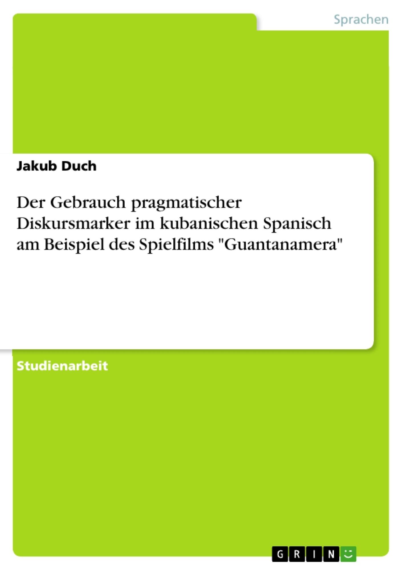 """Titel: Der Gebrauch pragmatischer Diskursmarker im kubanischen Spanisch am Beispiel des Spielfilms """"Guantanamera"""""""