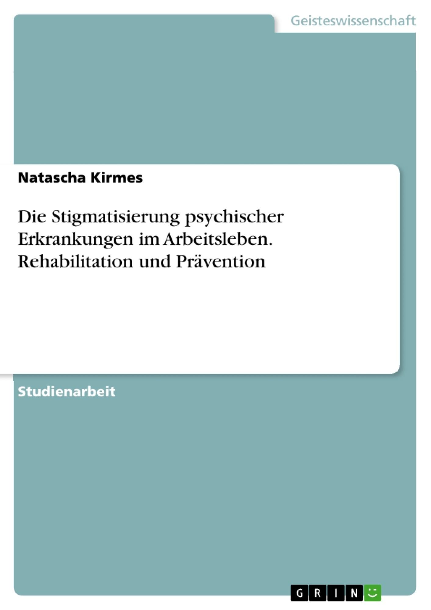 Titel: Die Stigmatisierung psychischer Erkrankungen im Arbeitsleben. Rehabilitation und Prävention
