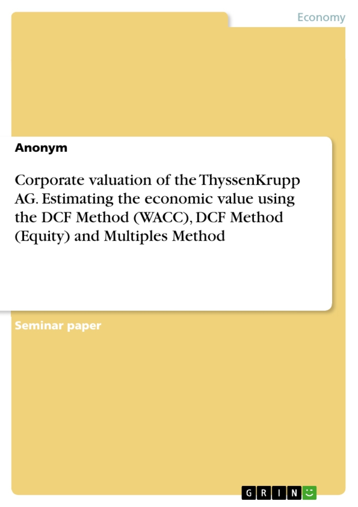 Title: Corporate valuation of the ThyssenKrupp AG. Estimating the economic value using the DCF Method (WACC), DCF Method (Equity) and Multiples Method