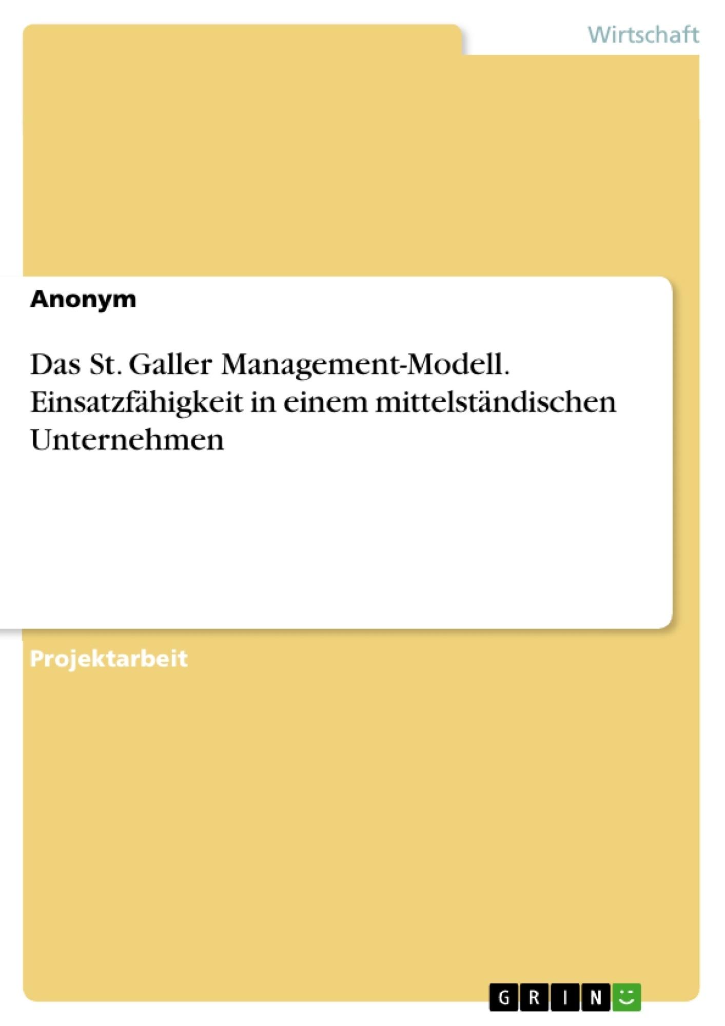 Titel: Das St. Galler Management-Modell. Einsatzfähigkeit in einem mittelständischen Unternehmen