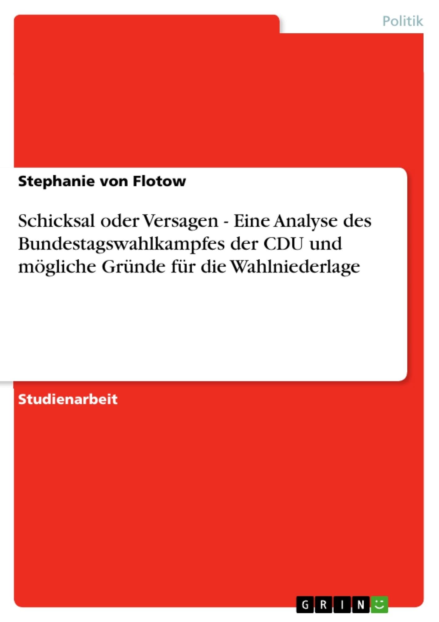 Titel: Schicksal oder Versagen - Eine Analyse des Bundestagswahlkampfes der CDU und mögliche Gründe für die Wahlniederlage