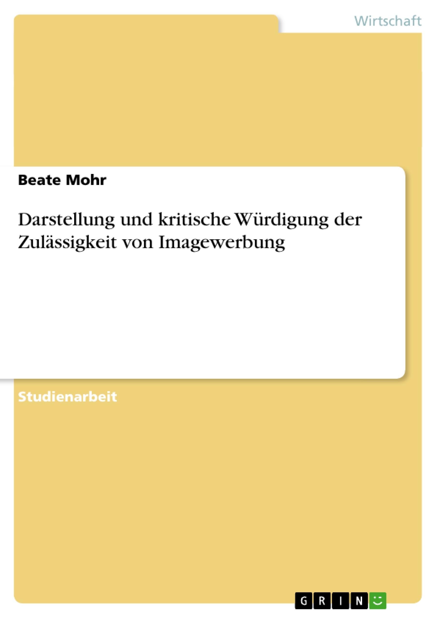 Titel: Darstellung und kritische Würdigung der Zulässigkeit von Imagewerbung