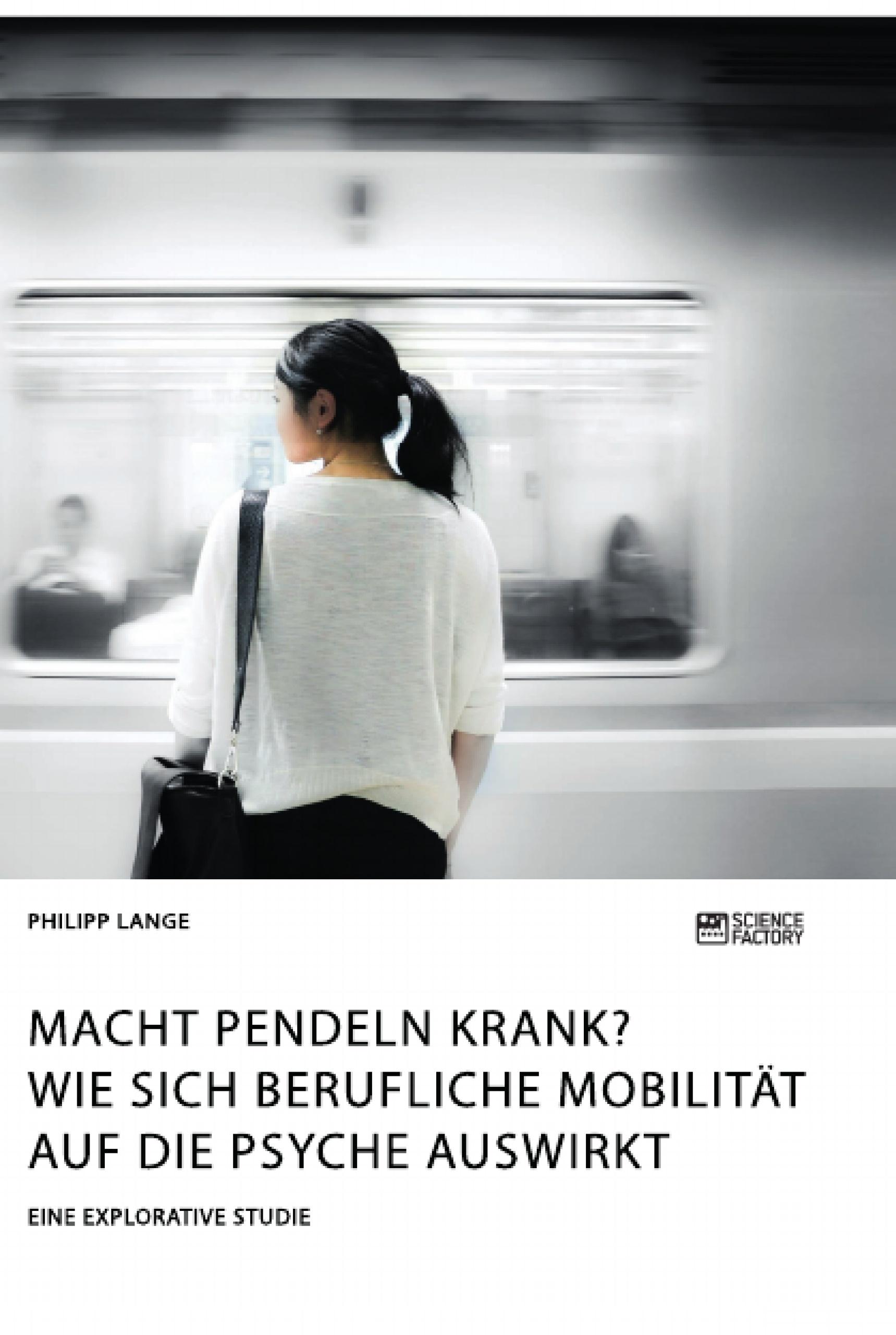Titel: Macht Pendeln krank? Wie sich berufliche Mobilität auf die Psyche auswirkt