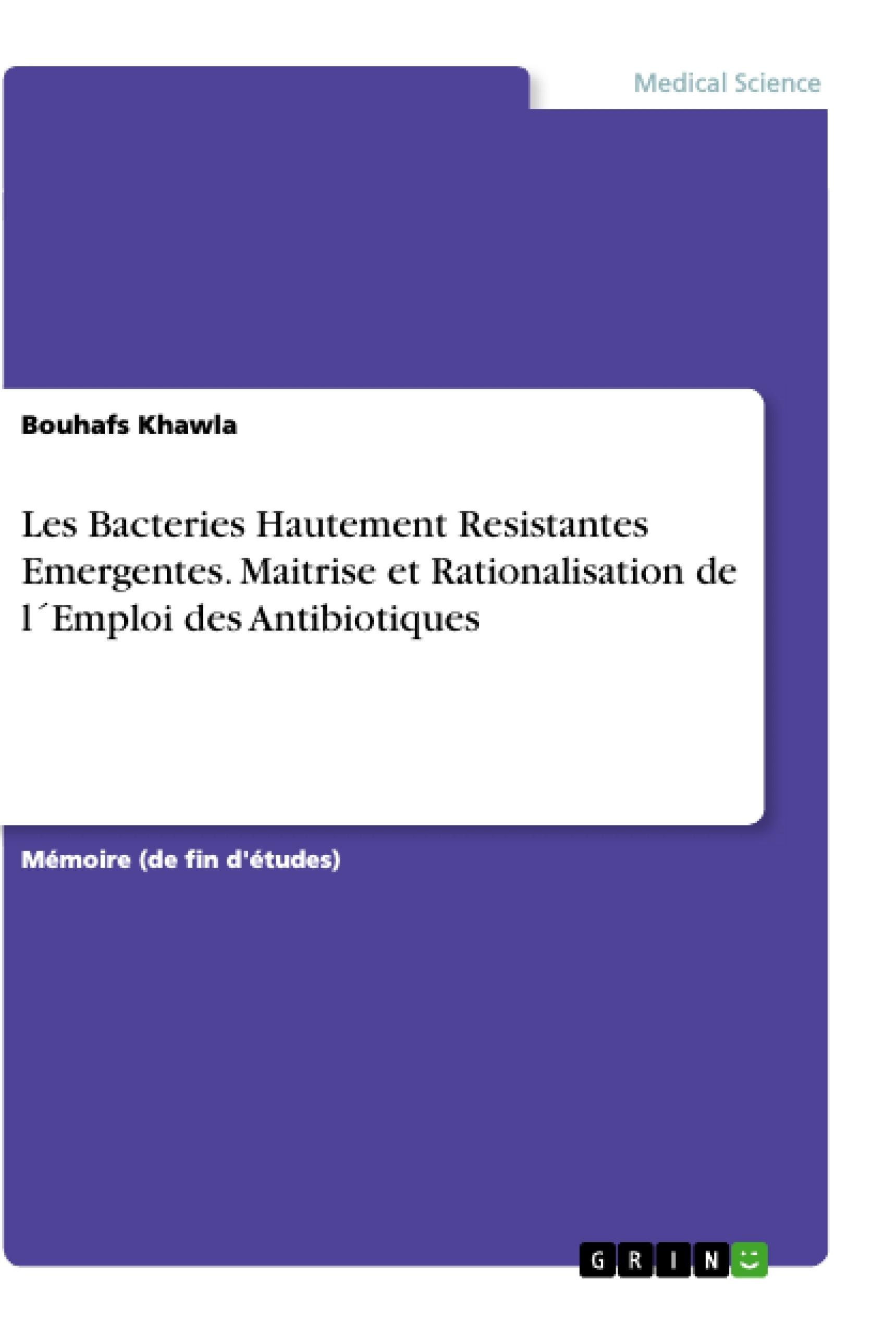 Titre: Les Bacteries Hautement Resistantes Emergentes. Maitrise et Rationalisation de l´Emploi des Antibiotiques