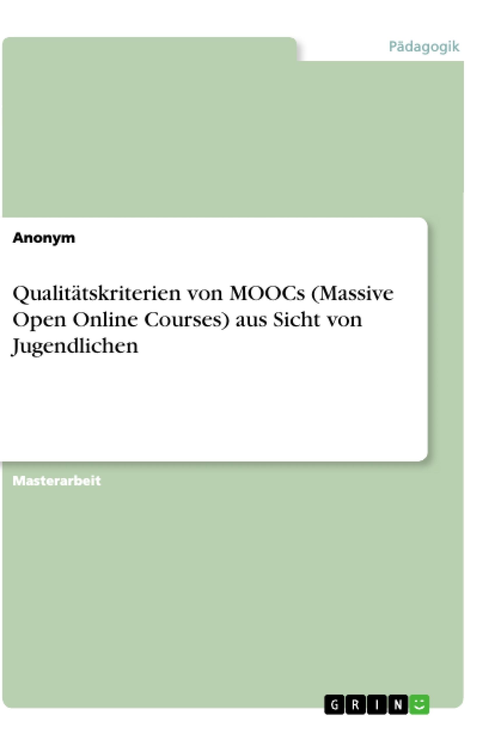 Titel: Qualitätskriterien von MOOCs (Massive Open Online Courses) aus Sicht von Jugendlichen