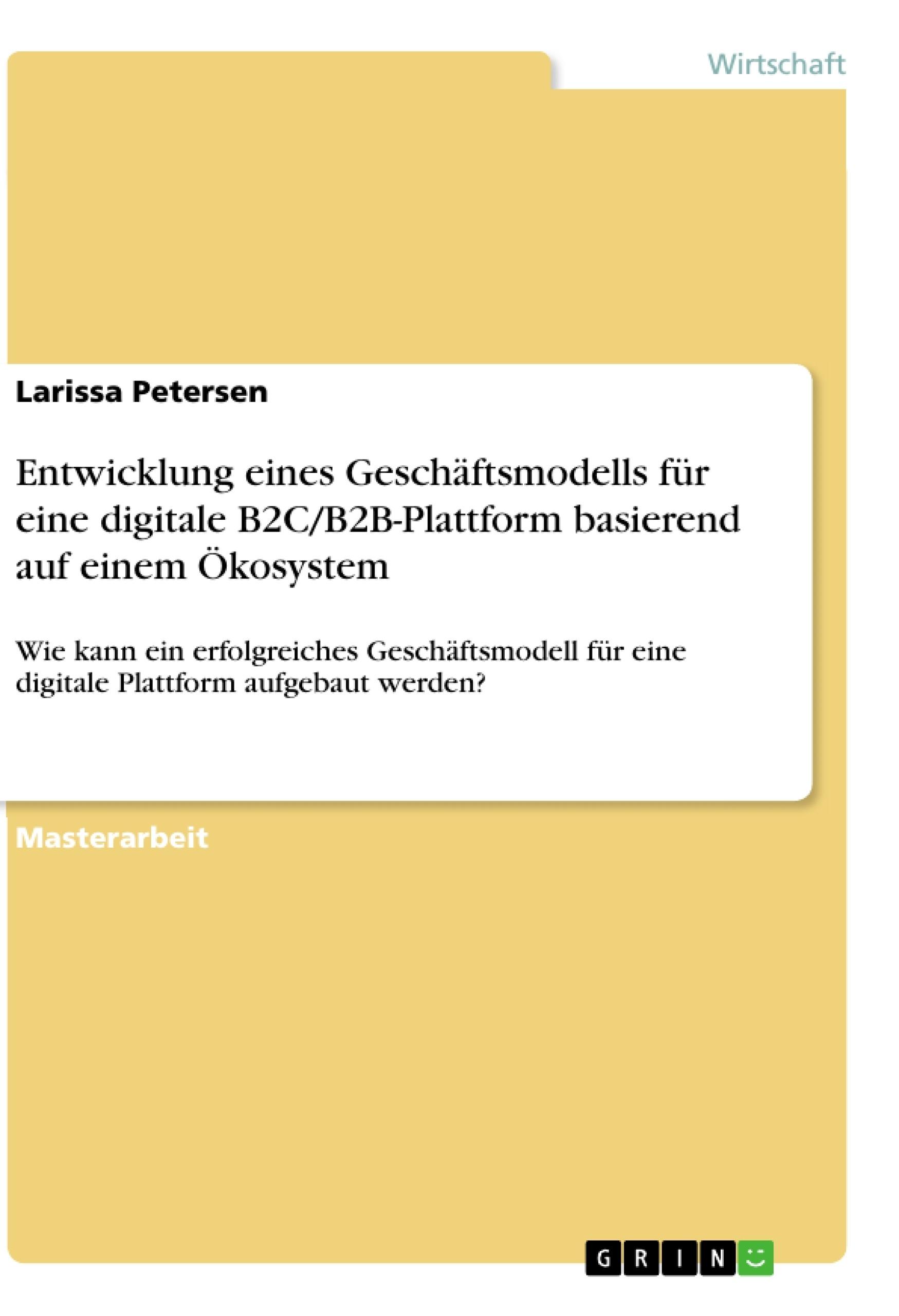 Titel: Entwicklung eines Geschäftsmodells für eine digitale B2C/B2B-Plattform basierend auf einem Ökosystem