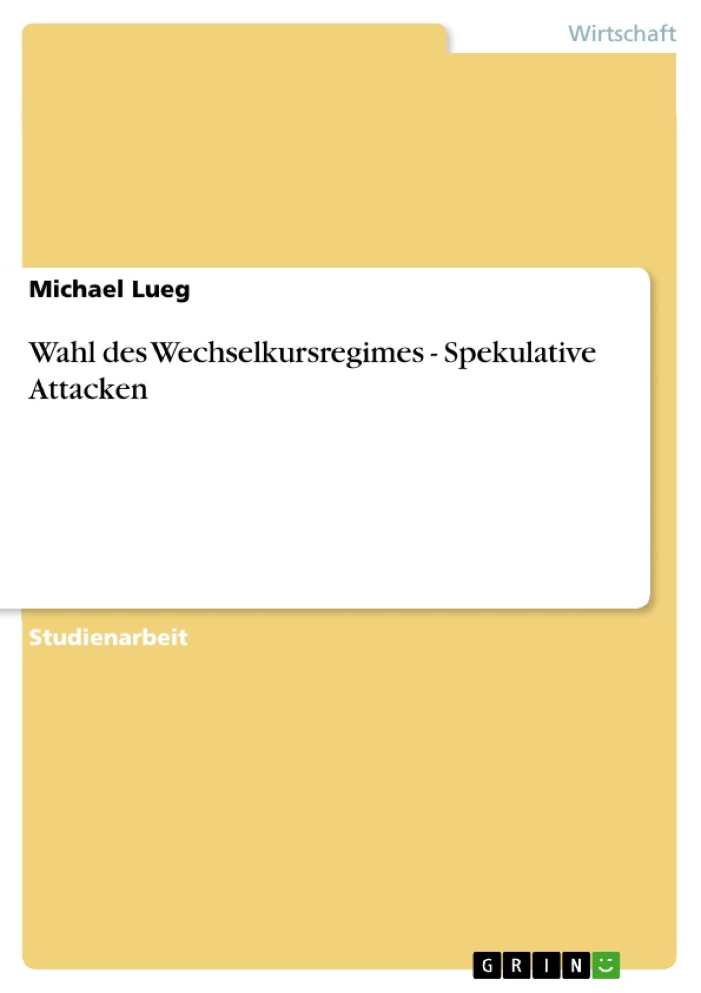 Titel: Wahl des Wechselkursregimes - Spekulative Attacken