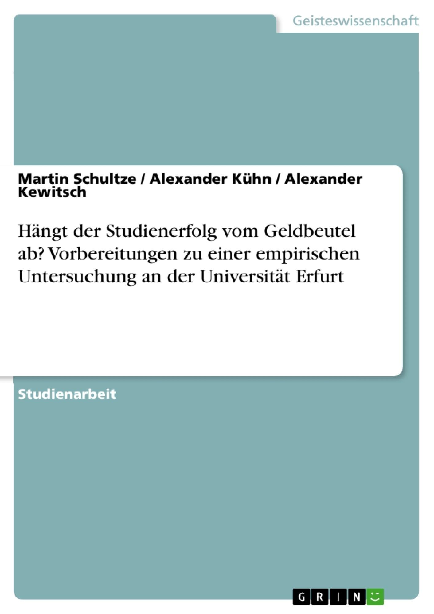 Titel: Hängt der Studienerfolg vom Geldbeutel ab? Vorbereitungen zu einer empirischen Untersuchung an der Universität Erfurt
