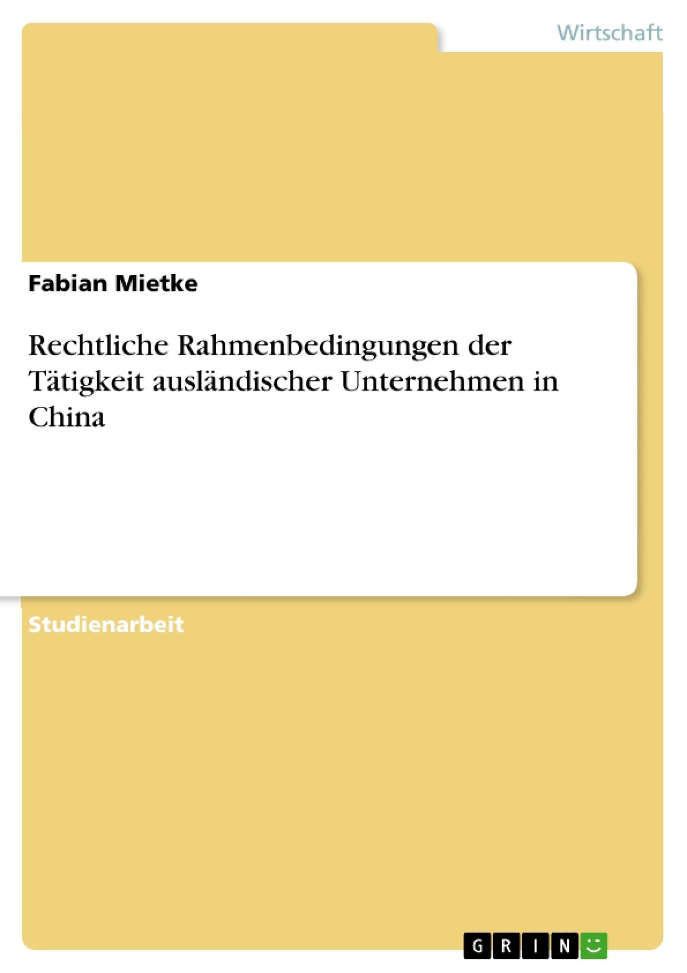 Titel: Rechtliche Rahmenbedingungen der Tätigkeit ausländischer Unternehmen in China
