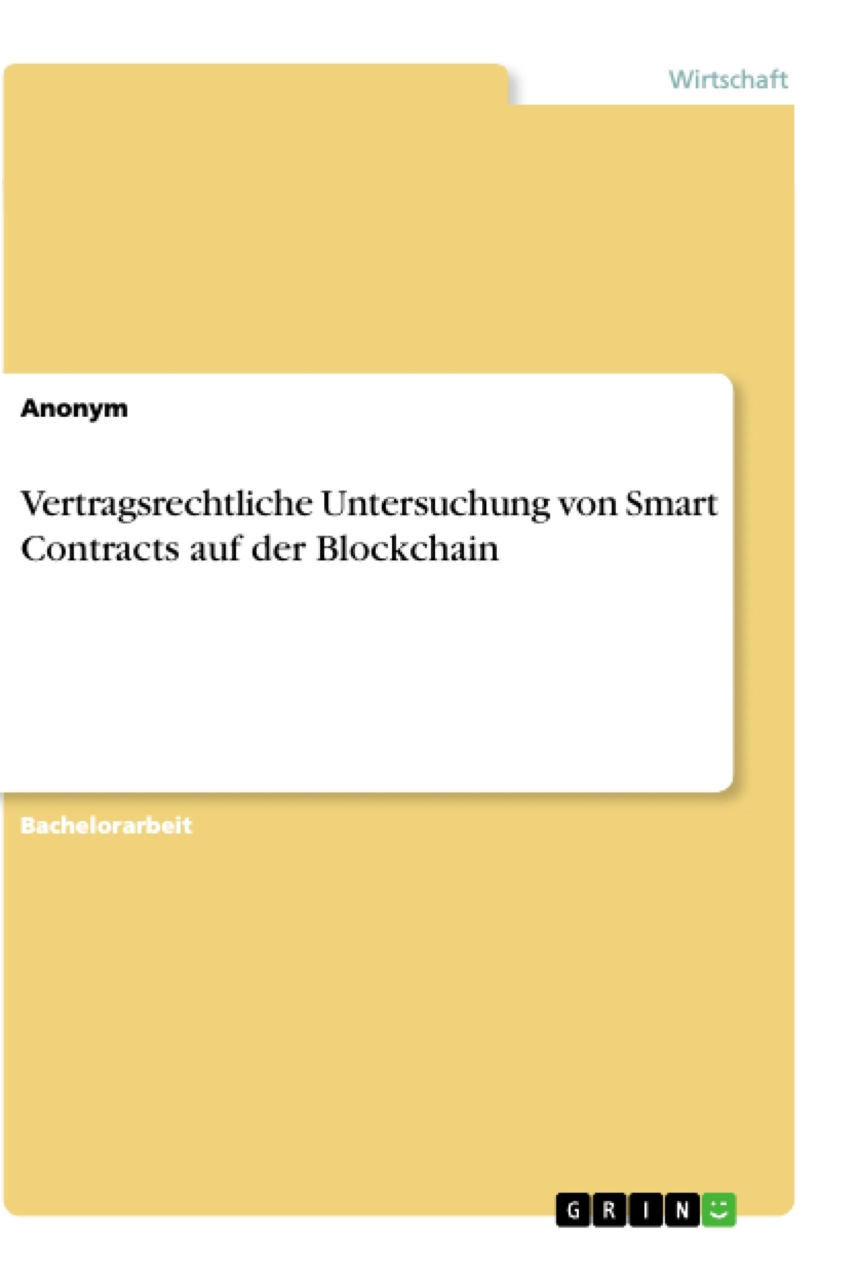 Titel: Vertragsrechtliche Untersuchung von Smart Contracts auf der Blockchain