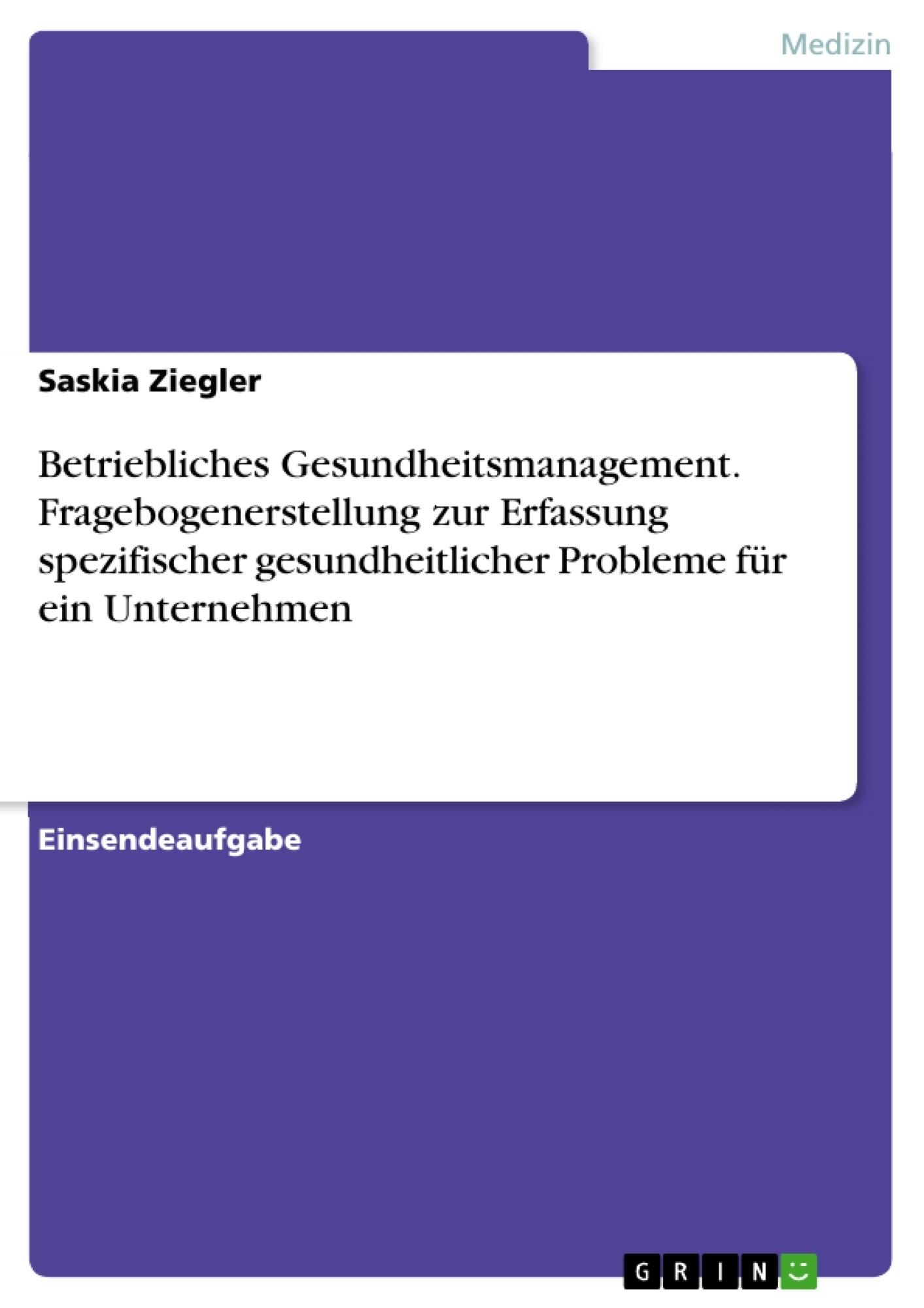 Titel: Betriebliches Gesundheitsmanagement. Fragebogenerstellung zur Erfassung spezifischer gesundheitlicher Probleme für ein Unternehmen