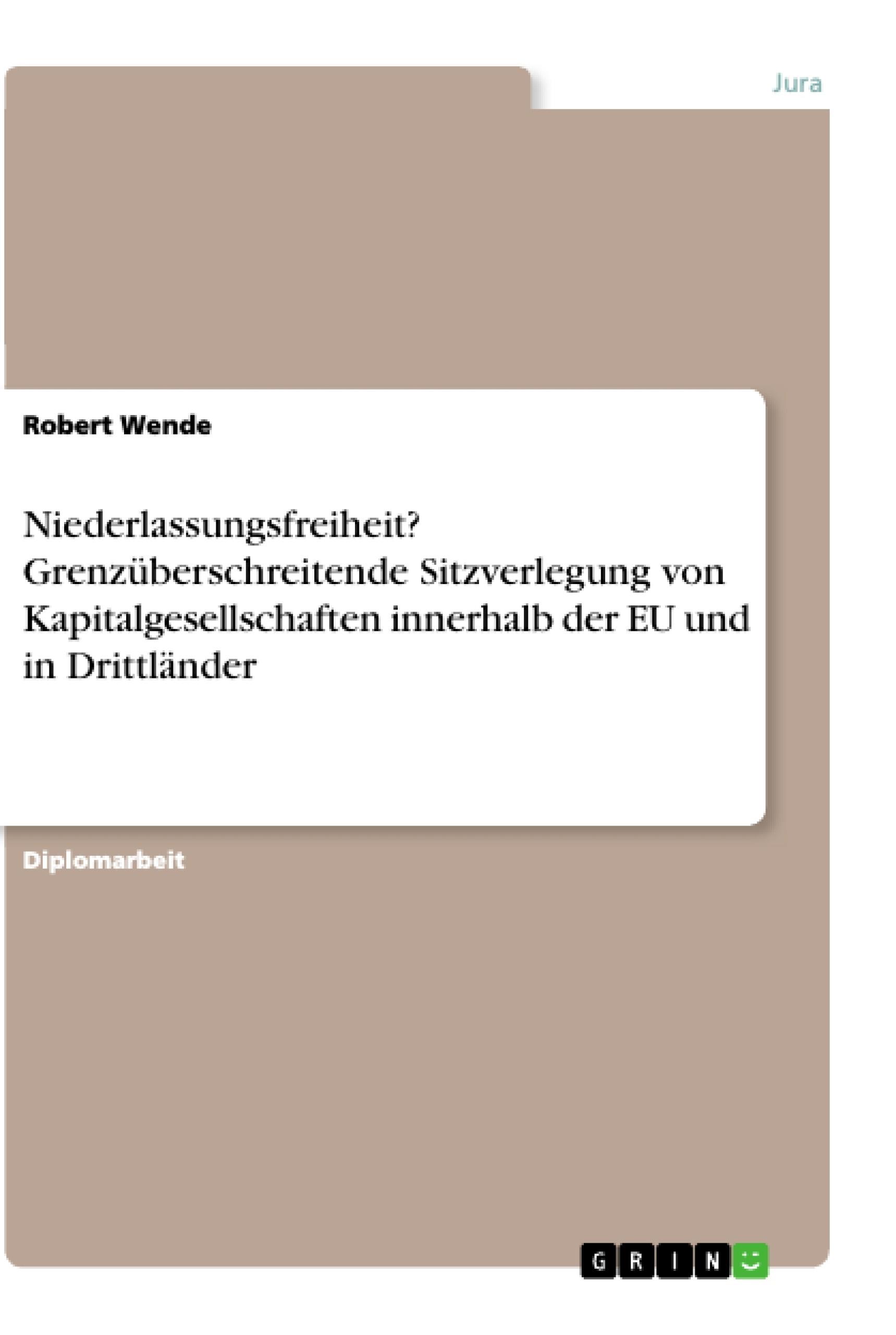 Titel: Niederlassungsfreiheit? Grenzüberschreitende Sitzverlegung von Kapitalgesellschaften innerhalb der EU und in Drittländer