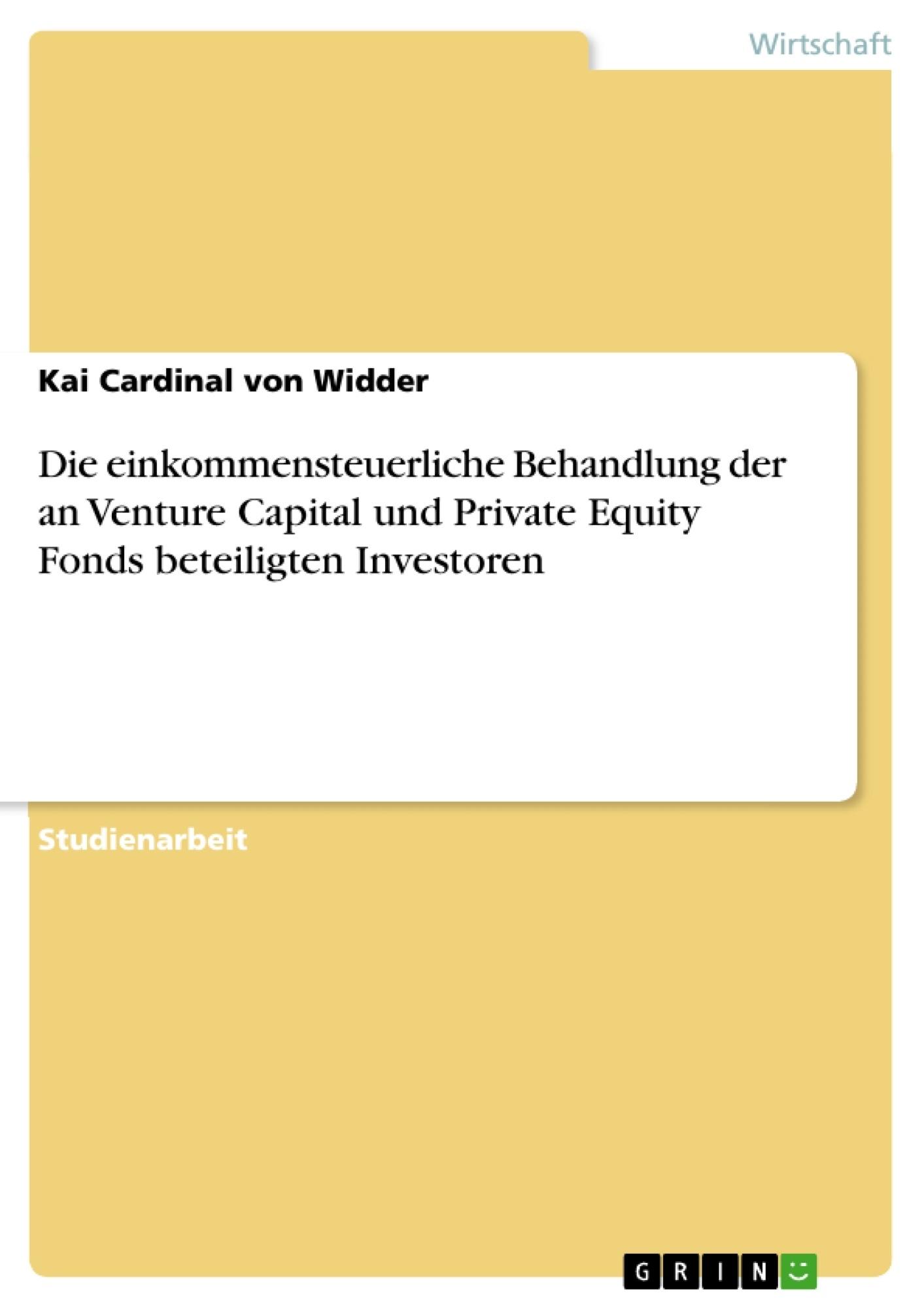 Titel: Die einkommensteuerliche Behandlung der an Venture Capital und Private Equity Fonds beteiligten Investoren