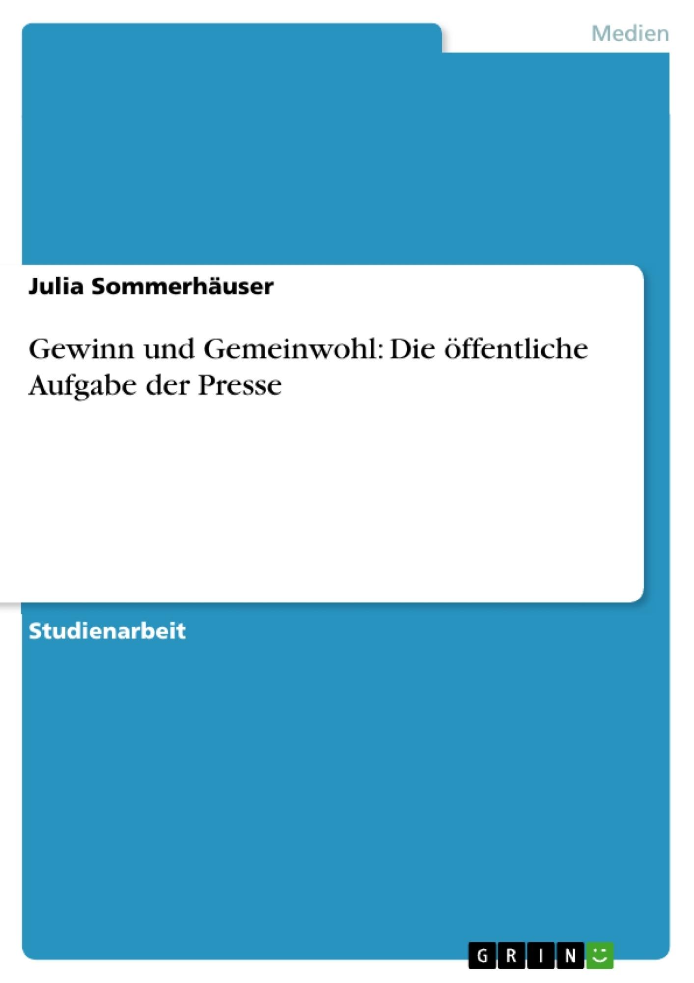 Titel: Gewinn und Gemeinwohl: Die öffentliche Aufgabe der Presse