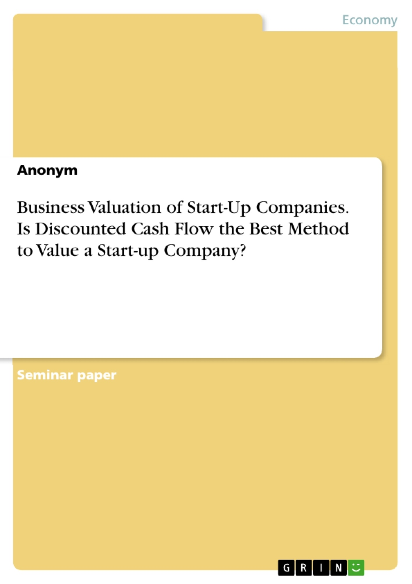 Title: Business Valuation of Start-Up Companies. Is Discounted Cash Flow the Best Method to Value a Start-up Company?