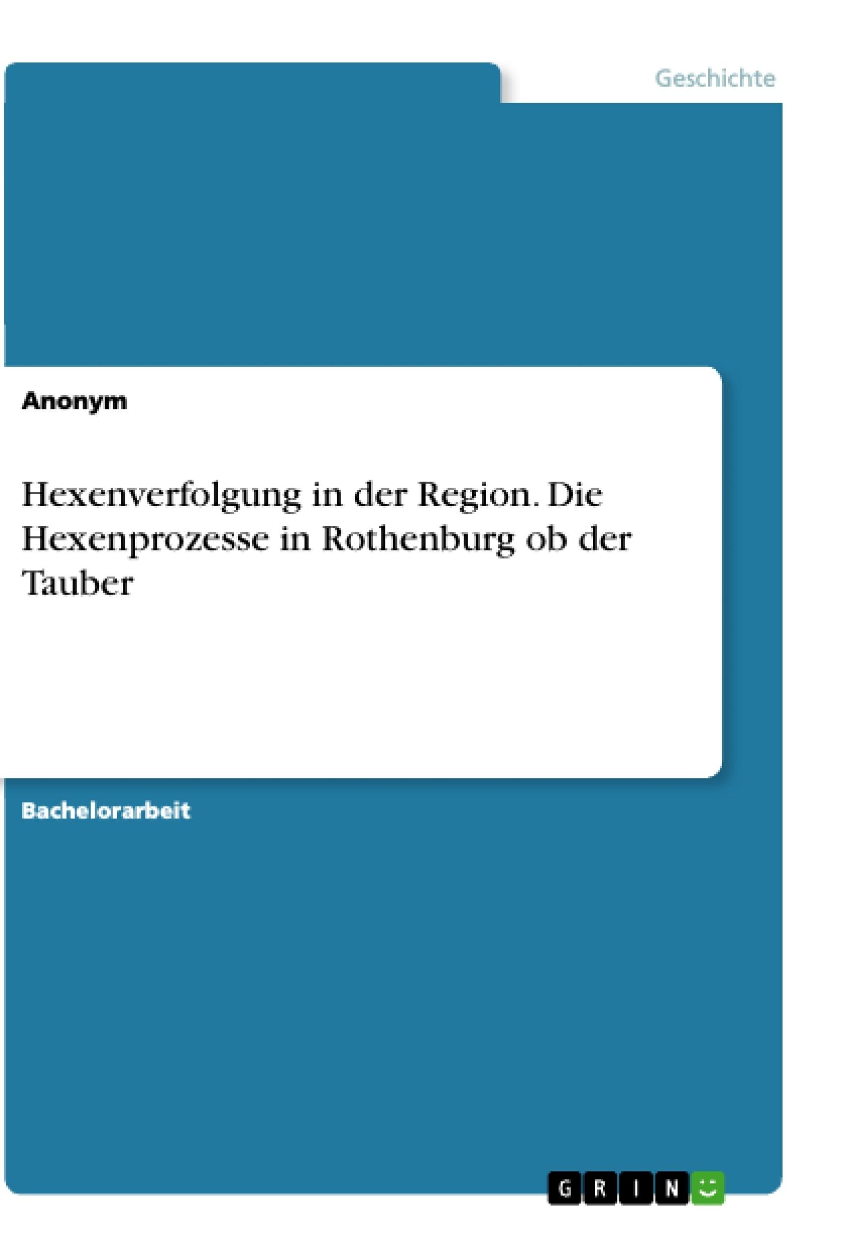 Titel: Hexenverfolgung in der Region. Die Hexenprozesse in Rothenburg ob der Tauber