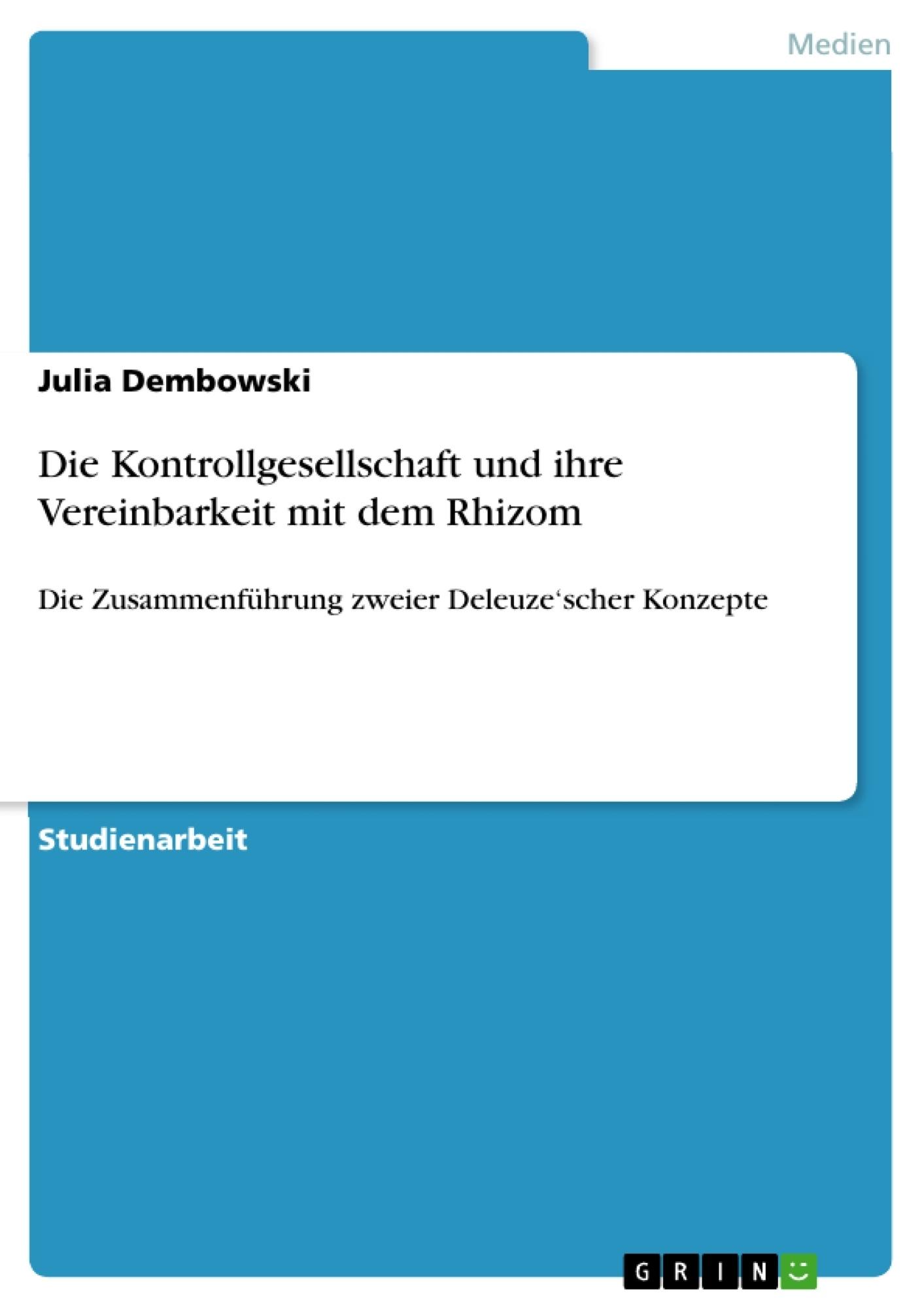 Titel: Die Kontrollgesellschaft und ihre Vereinbarkeit mit dem Rhizom