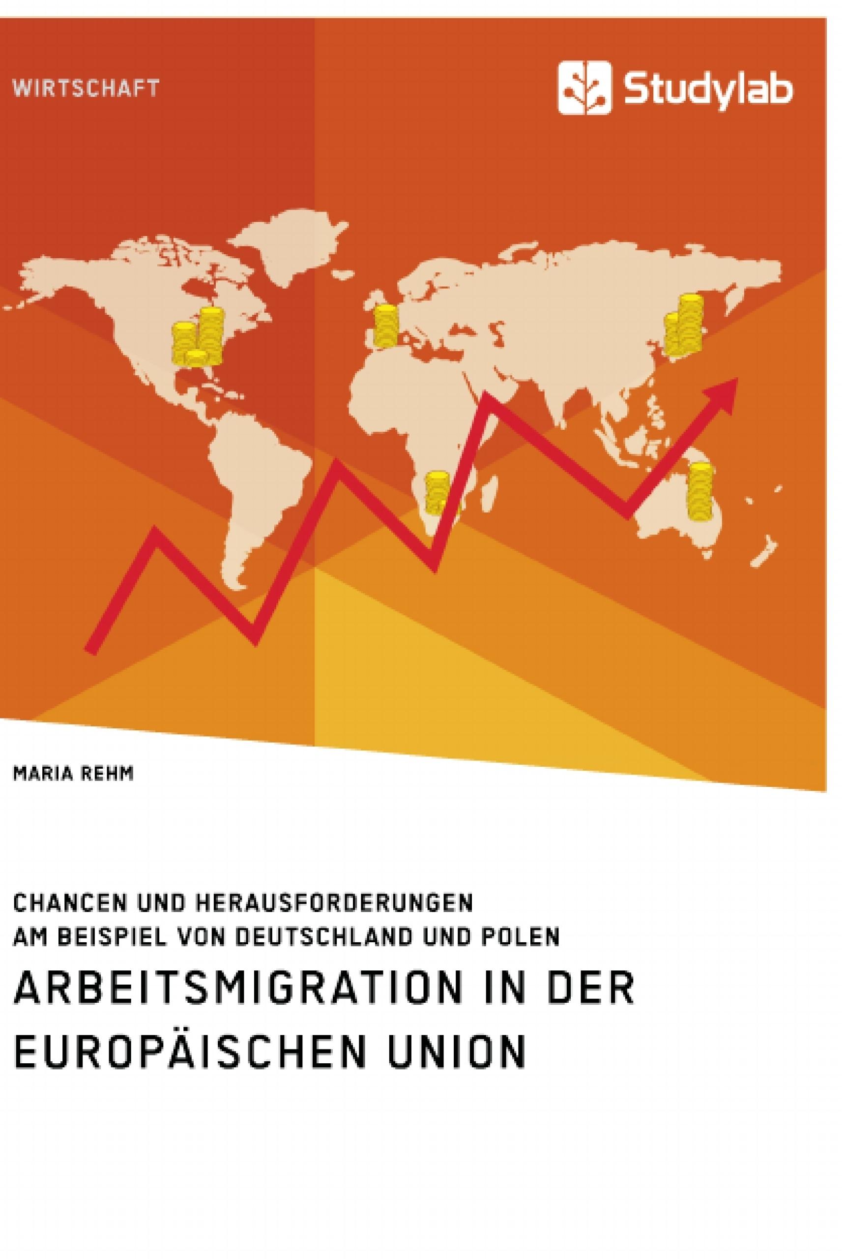 Titel: Arbeitsmigration in der Europäischen Union. Chancen und Herausforderungen am Beispiel von Deutschland und Polen