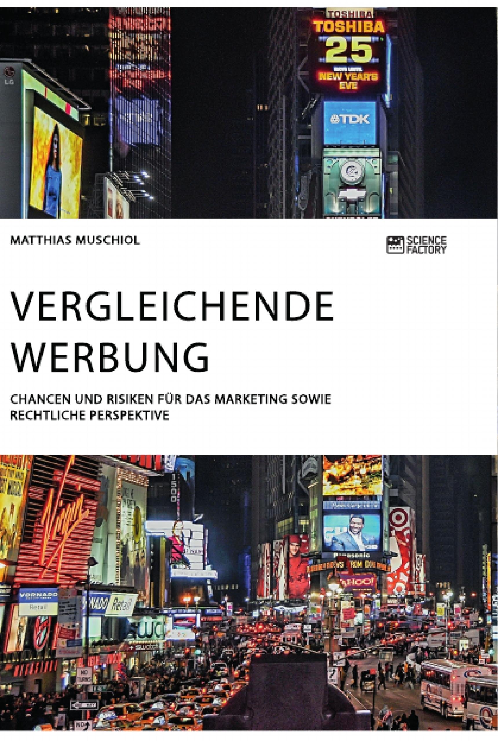 Titel: Vergleichende Werbung. Chancen und Risiken für das Marketing sowie rechtliche Perspektive