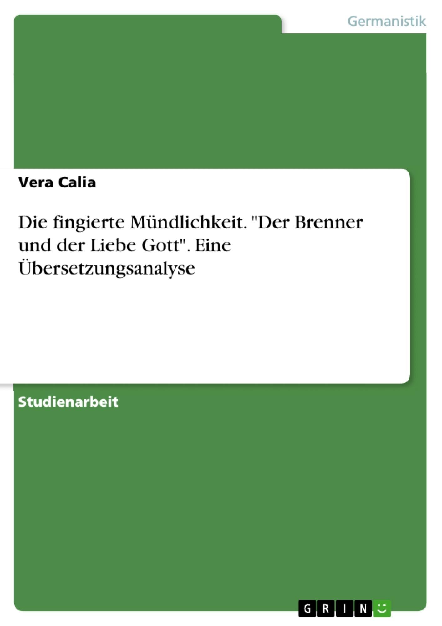 """Titel: Die fingierte Mündlichkeit. """"Der Brenner und der Liebe Gott"""". Eine Übersetzungsanalyse"""