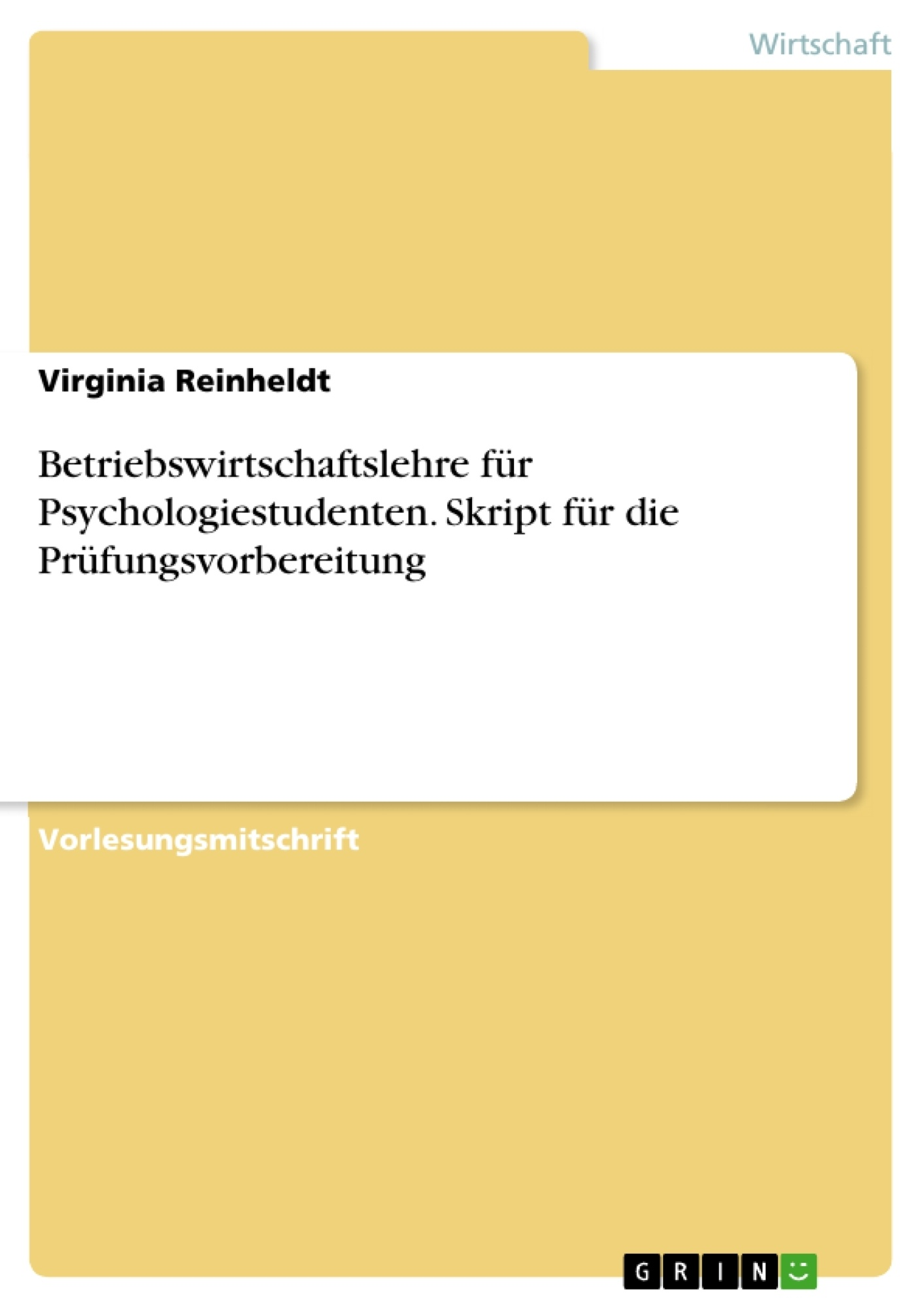Titel: Betriebswirtschaftslehre für Psychologiestudenten. Skript für die Prüfungsvorbereitung