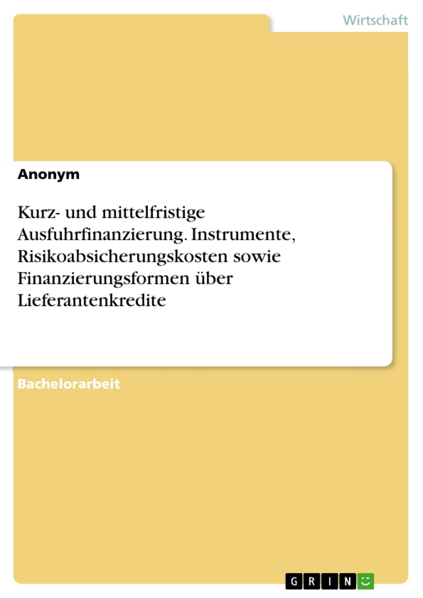 Titel: Kurz- und mittelfristige Ausfuhrfinanzierung. Instrumente, Risikoabsicherungskosten sowie Finanzierungsformen über Lieferantenkredite