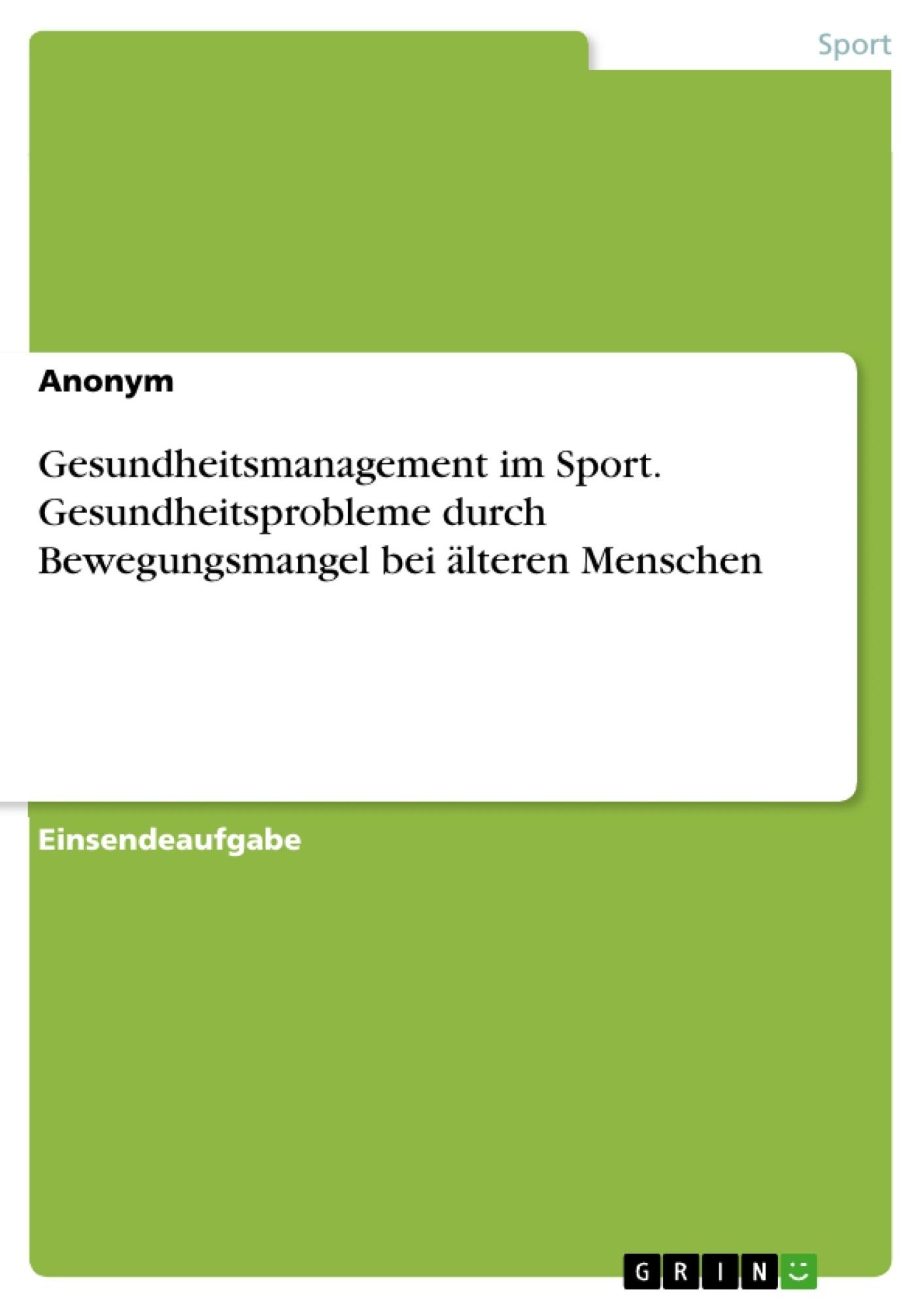 Titel: Gesundheitsmanagement im Sport. Gesundheitsprobleme durch Bewegungsmangel bei älteren Menschen