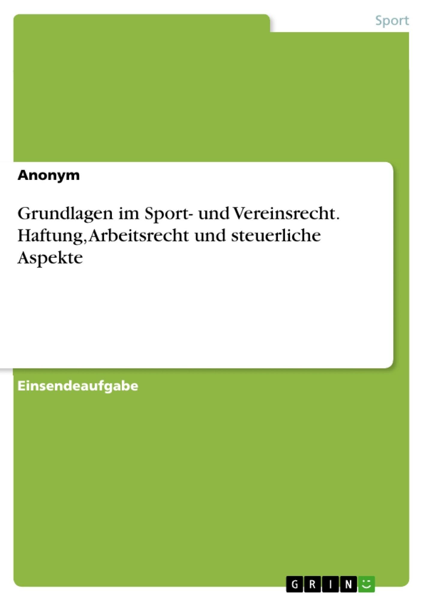 Titel: Grundlagen im Sport- und Vereinsrecht.  Haftung, Arbeitsrecht und steuerliche Aspekte