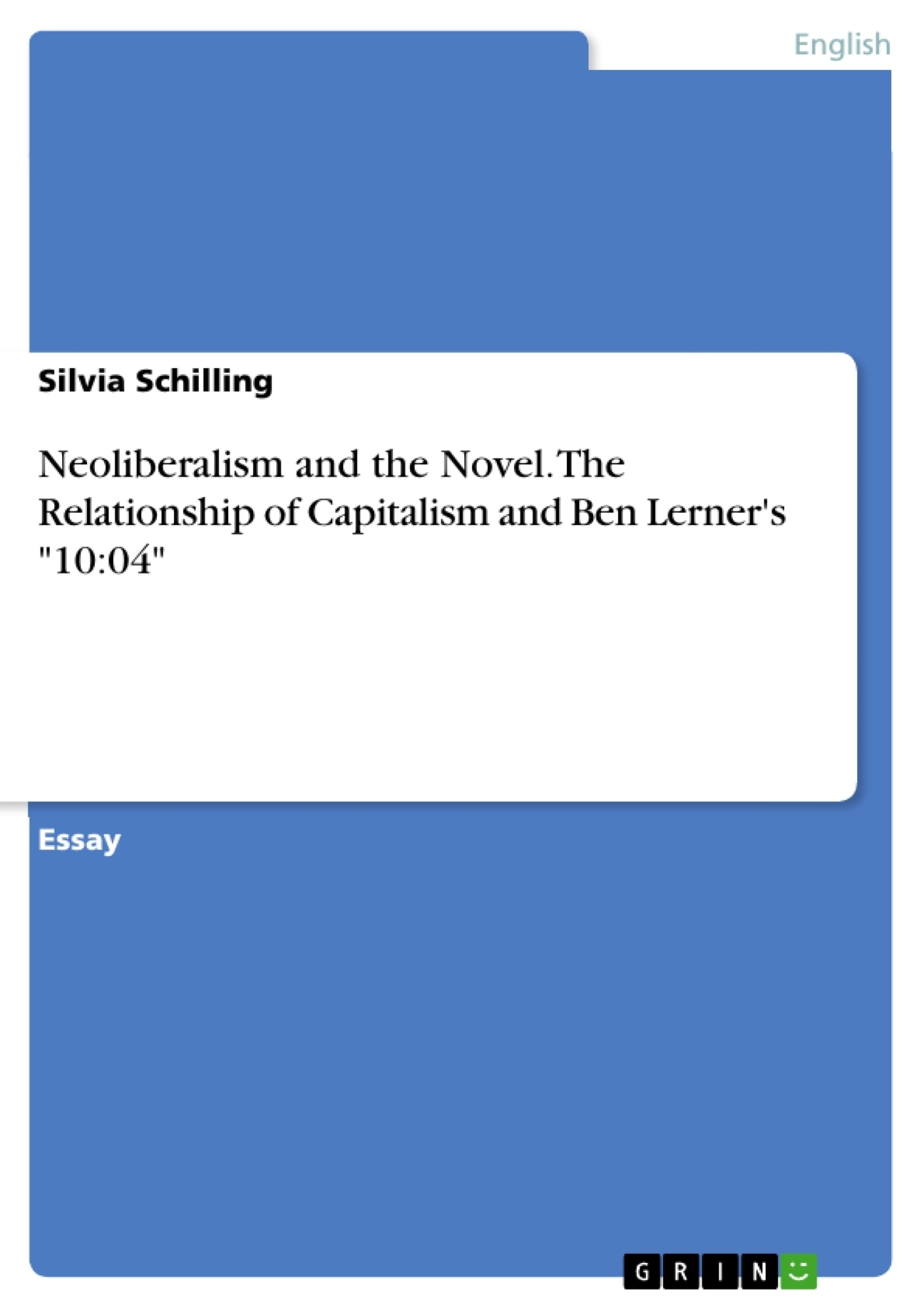 """Title: Neoliberalism and the Novel. The Relationship of Capitalism and Ben Lerner's """"10:04"""""""