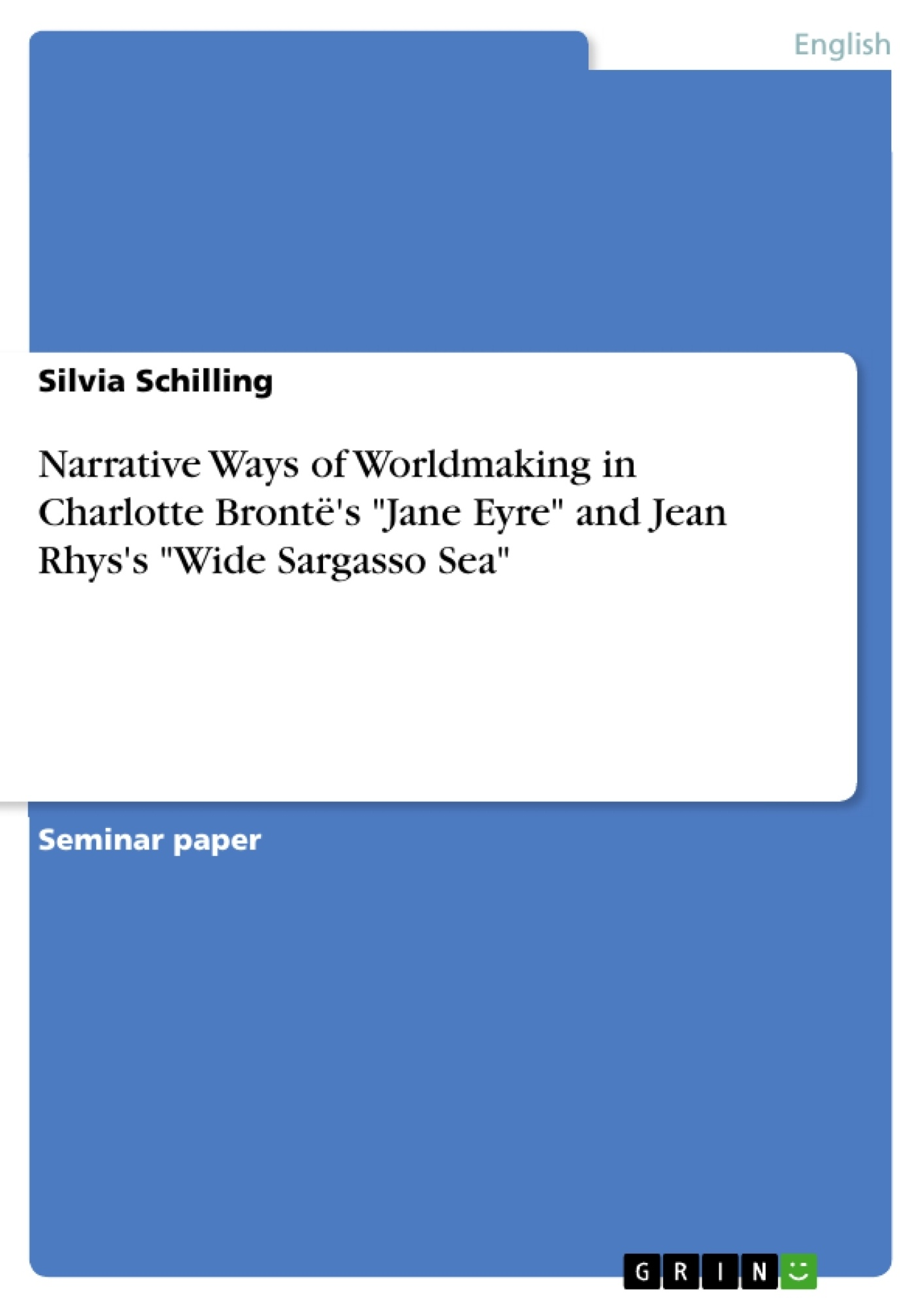 """Title: Narrative Ways of Worldmaking in Charlotte Brontë's """"Jane Eyre"""" and Jean Rhys's """"Wide Sargasso Sea"""""""