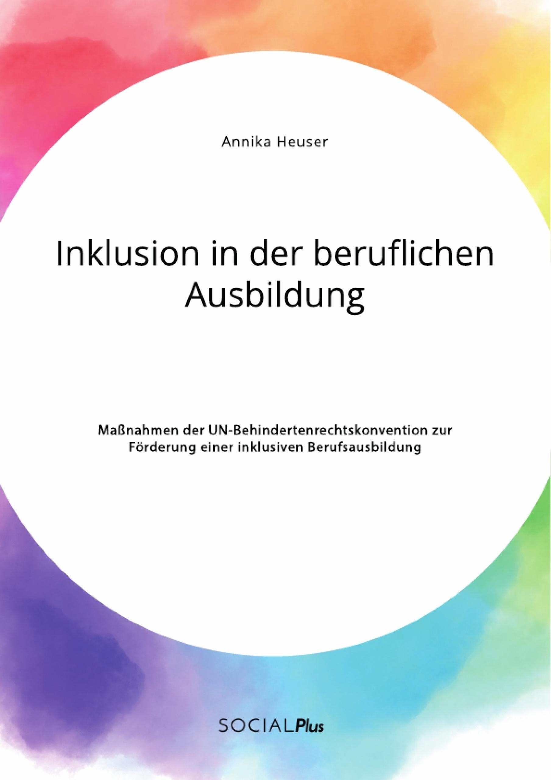 Titel: Inklusion in der beruflichen Ausbildung. Maßnahmen der UN-Behindertenrechtskonvention zur Förderung einer inklusiven Berufsausbildung