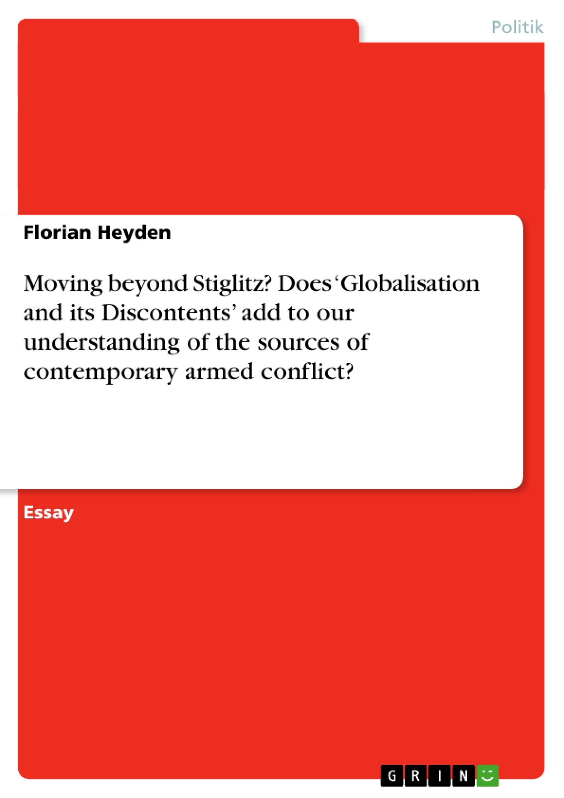 Titel: Moving beyond Stiglitz? Does 'Globalisation and its Discontents' add to our understanding of the sources of contemporary armed conflict?