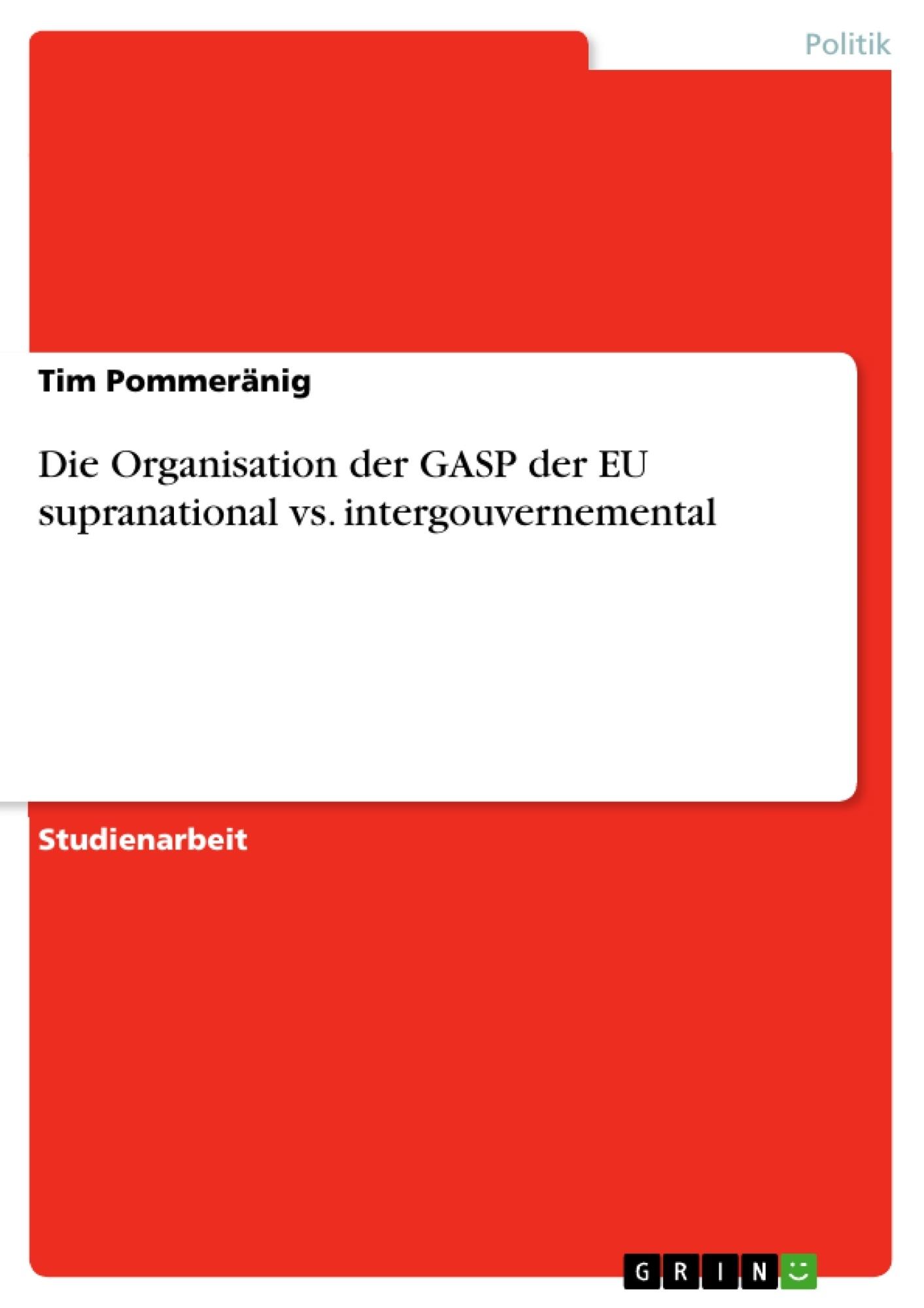 Titel: Die Organisation der GASP der EU supranational vs. intergouvernemental