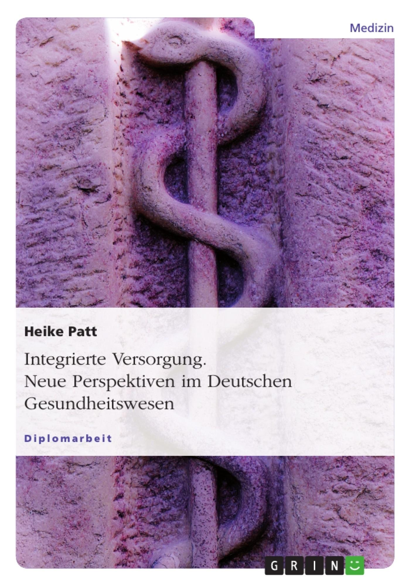 Titel: Integrierte Versorgung. Neue Perspektiven im Deutschen Gesundheitswesen
