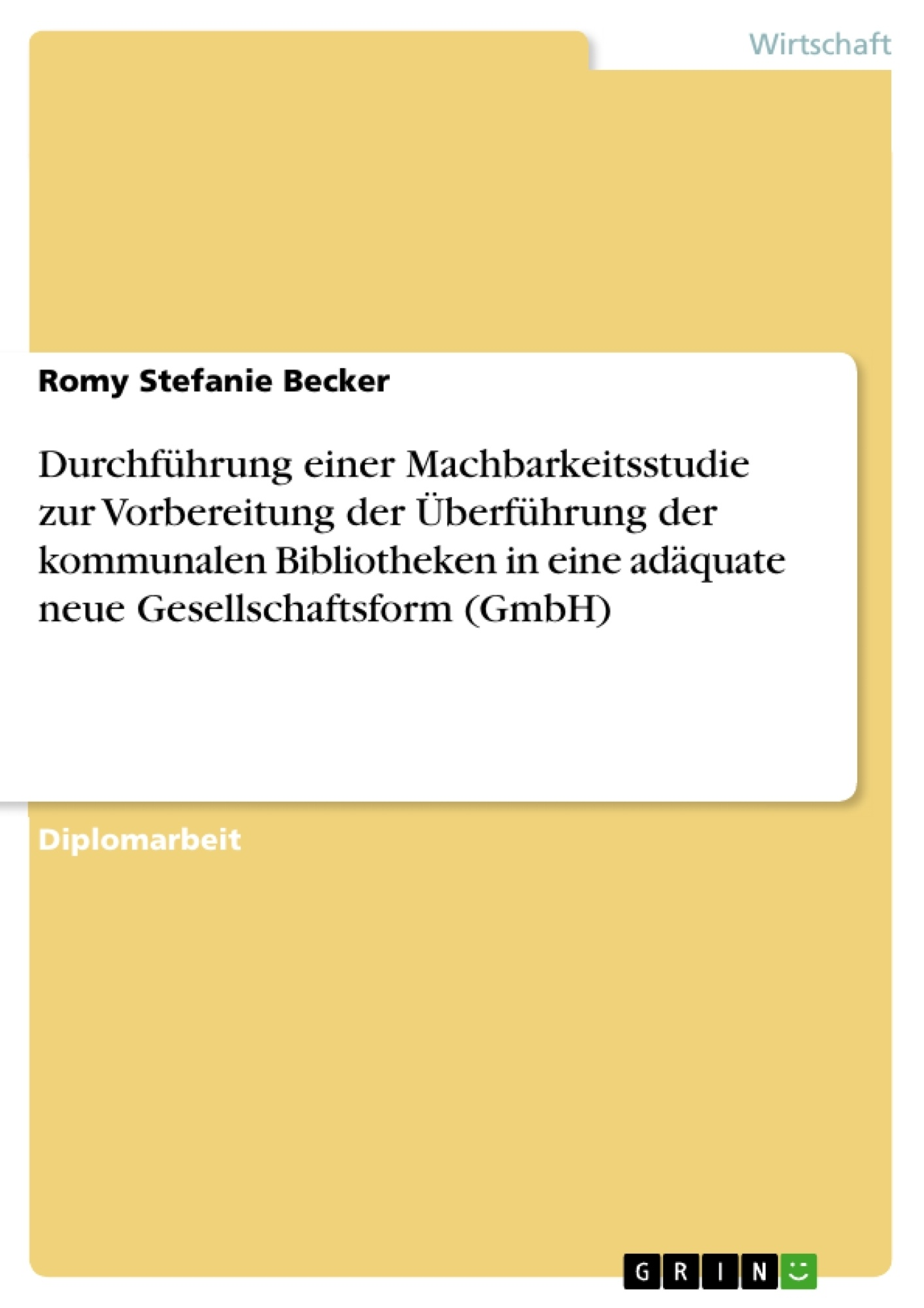 Titel: Durchführung einer Machbarkeitsstudie zur Vorbereitung der Überführung der kommunalen Bibliotheken in eine adäquate neue Gesellschaftsform (GmbH)