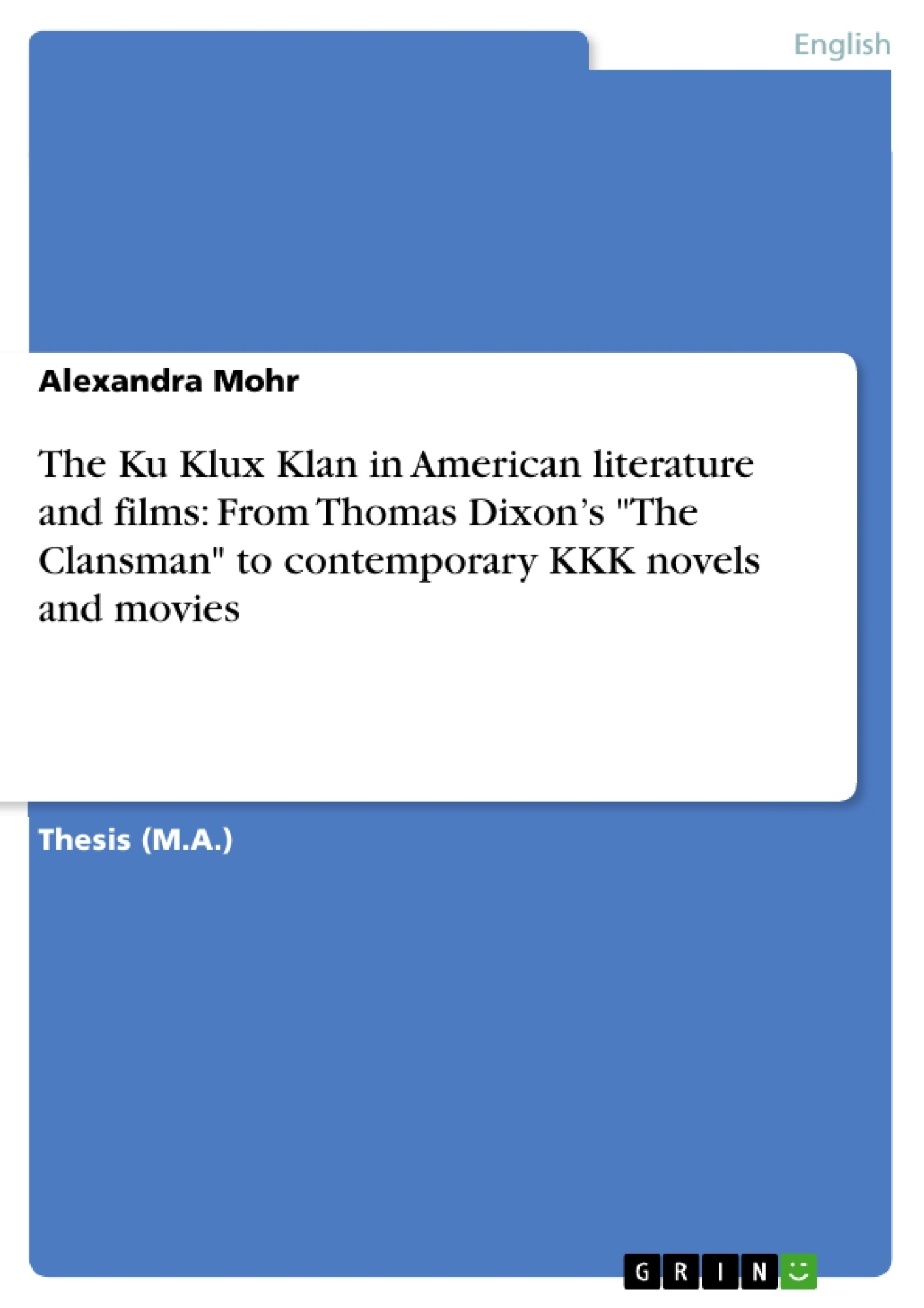 """Title: The Ku Klux Klan in American literature and films: From Thomas Dixon's """"The Clansman"""" to contemporary KKK novels and movies"""