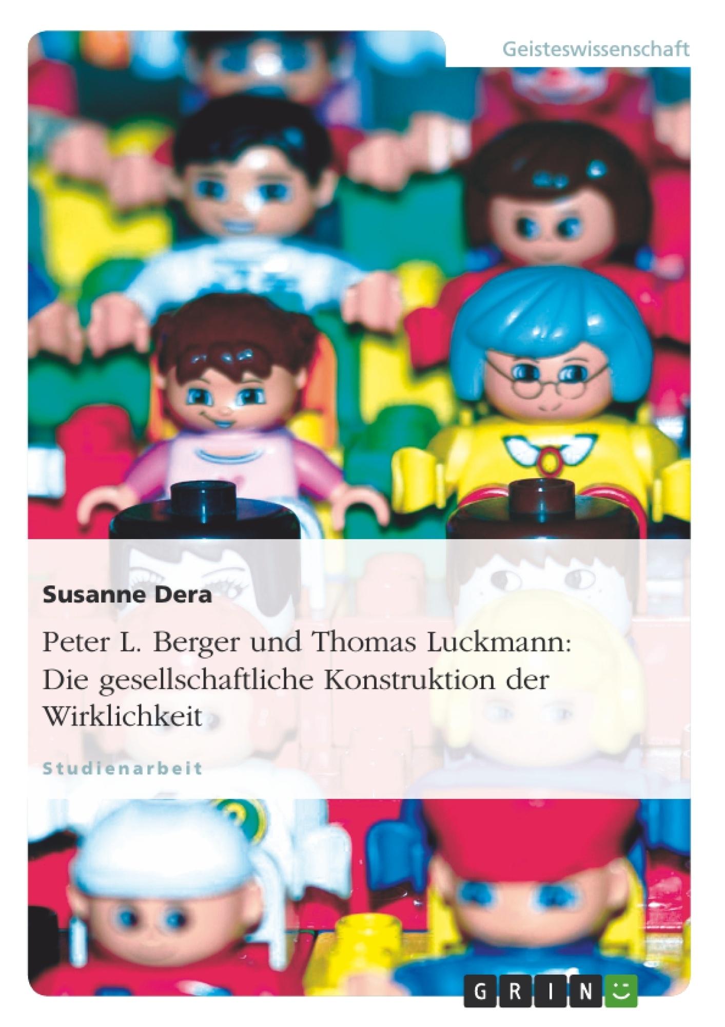 Titel: Peter L. Berger und Thomas Luckmann: Die gesellschaftliche Konstruktion der Wirklichkeit