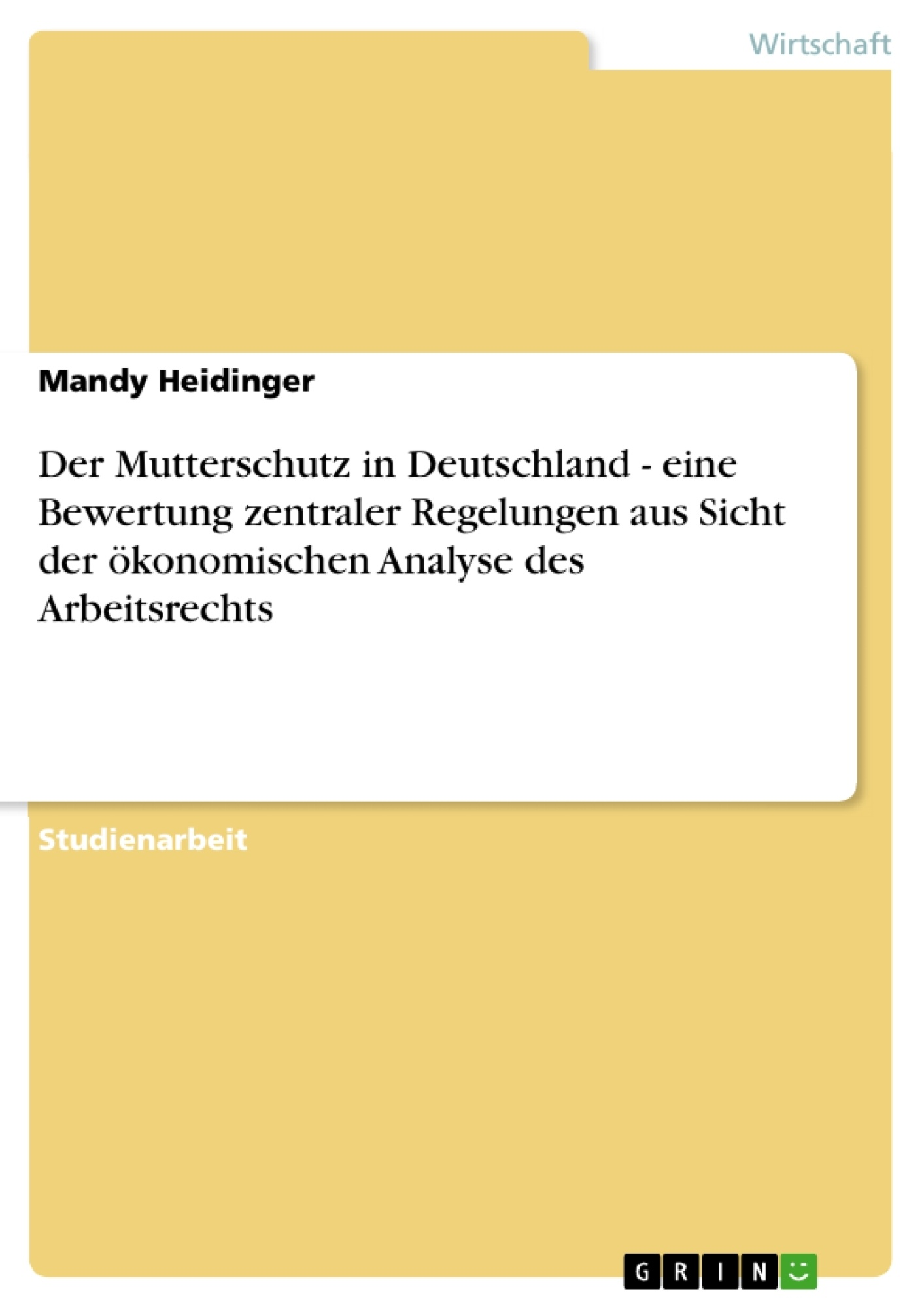 Titel: Der Mutterschutz in Deutschland - eine Bewertung zentraler Regelungen aus Sicht der ökonomischen Analyse des Arbeitsrechts