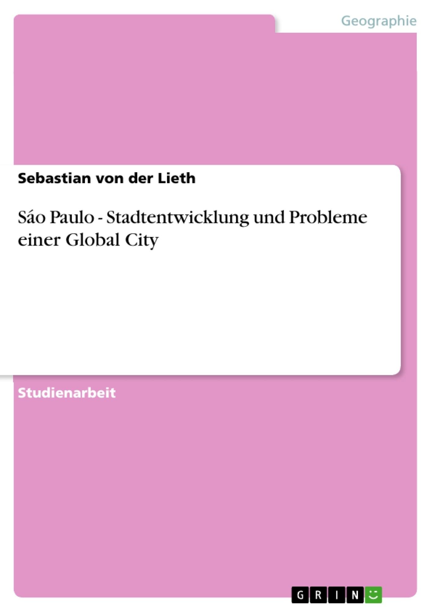 Titel: Sáo Paulo - Stadtentwicklung und Probleme einer Global City