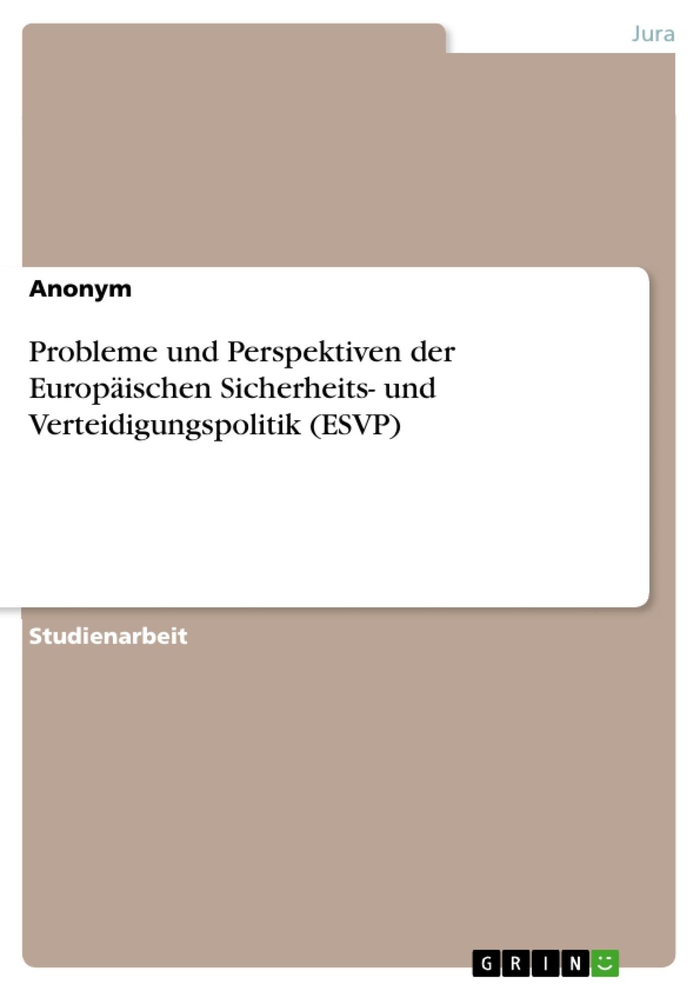 Titel: Probleme und Perspektiven der Europäischen Sicherheits- und Verteidigungspolitik (ESVP)