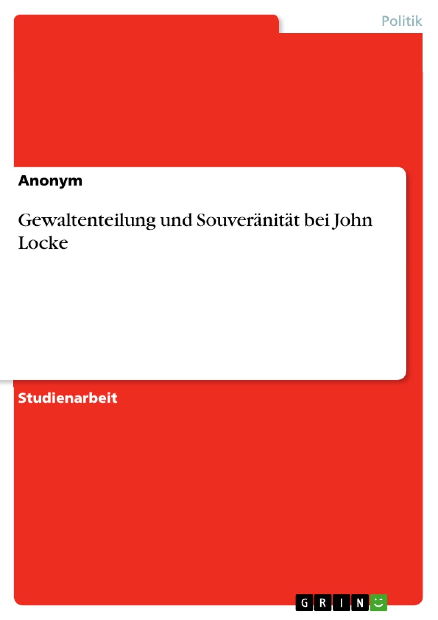 Titel: Gewaltenteilung und Souveränität bei John Locke