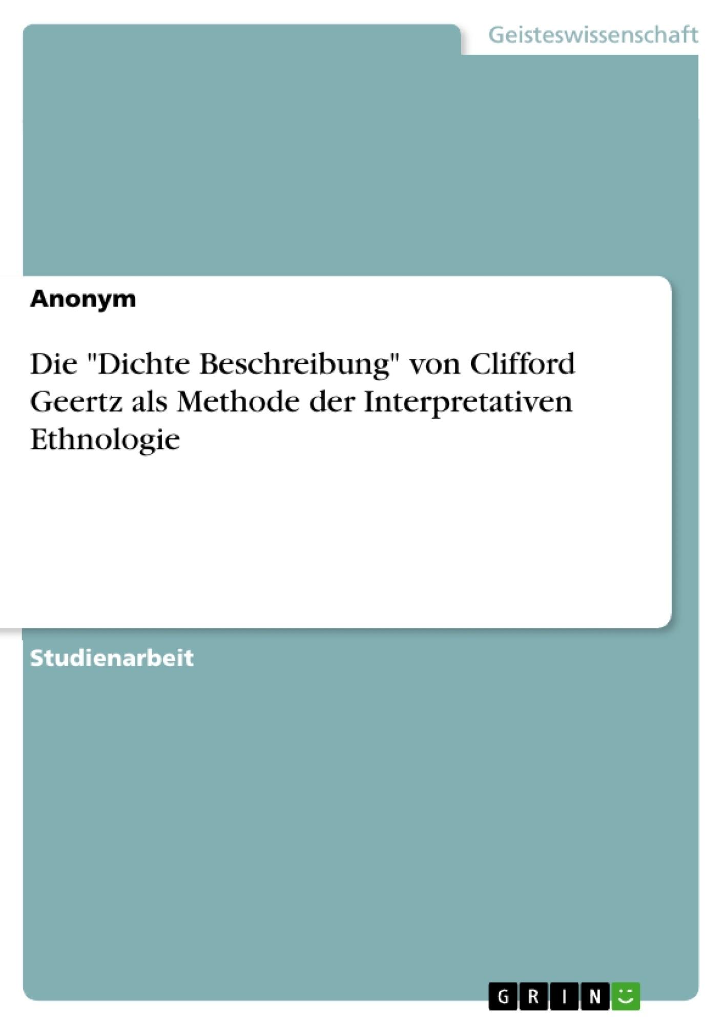 """Titel: Die """"Dichte Beschreibung"""" von Clifford Geertz als Methode der Interpretativen Ethnologie"""